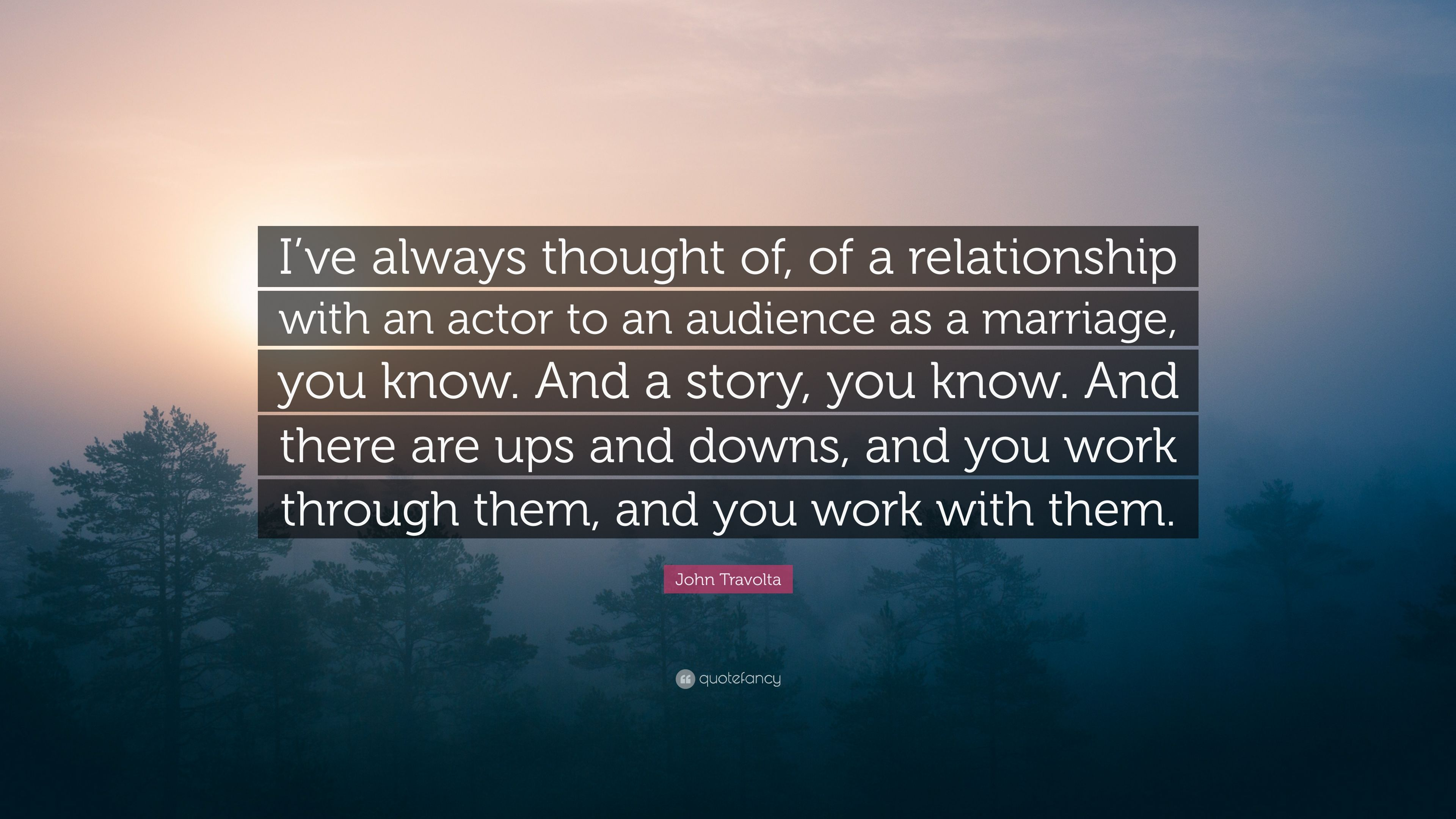 John Travolta Quote Ive Always Thought Of Of A Relationship With