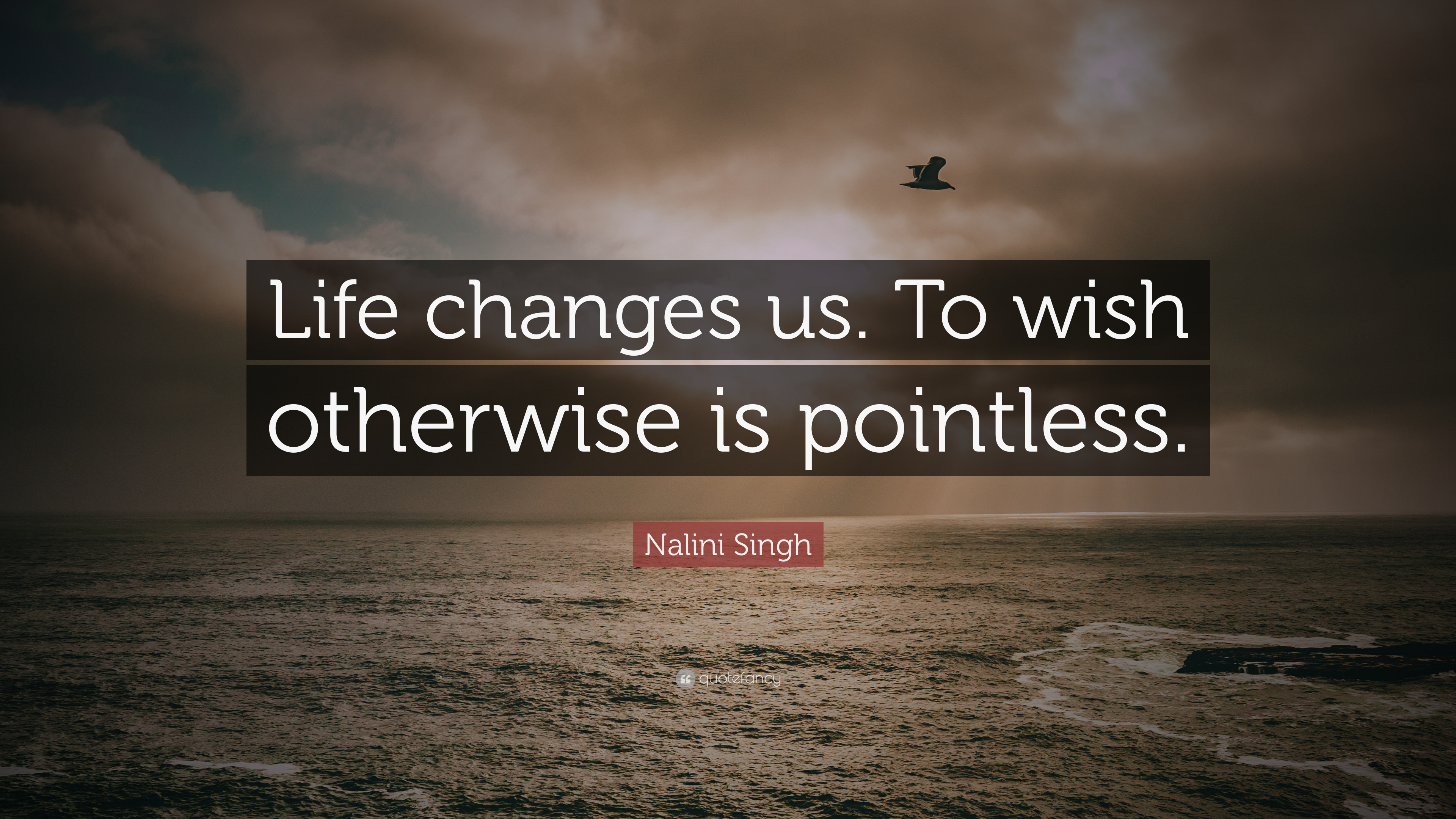 Nalini Singh Quote Life Changes Us To Wish Otherwise Is Pointless 7 Wallpapers Quotefancy