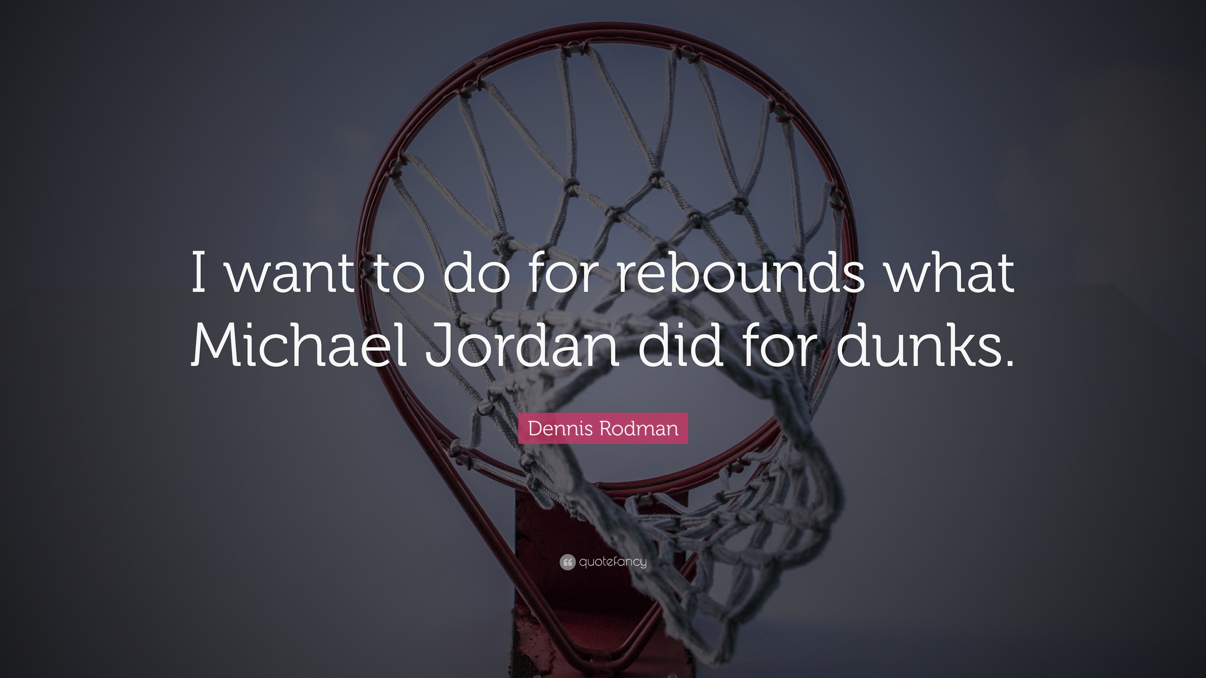 """Dennis Rodman Quote: """"I want to do for rebounds what Michael ..."""