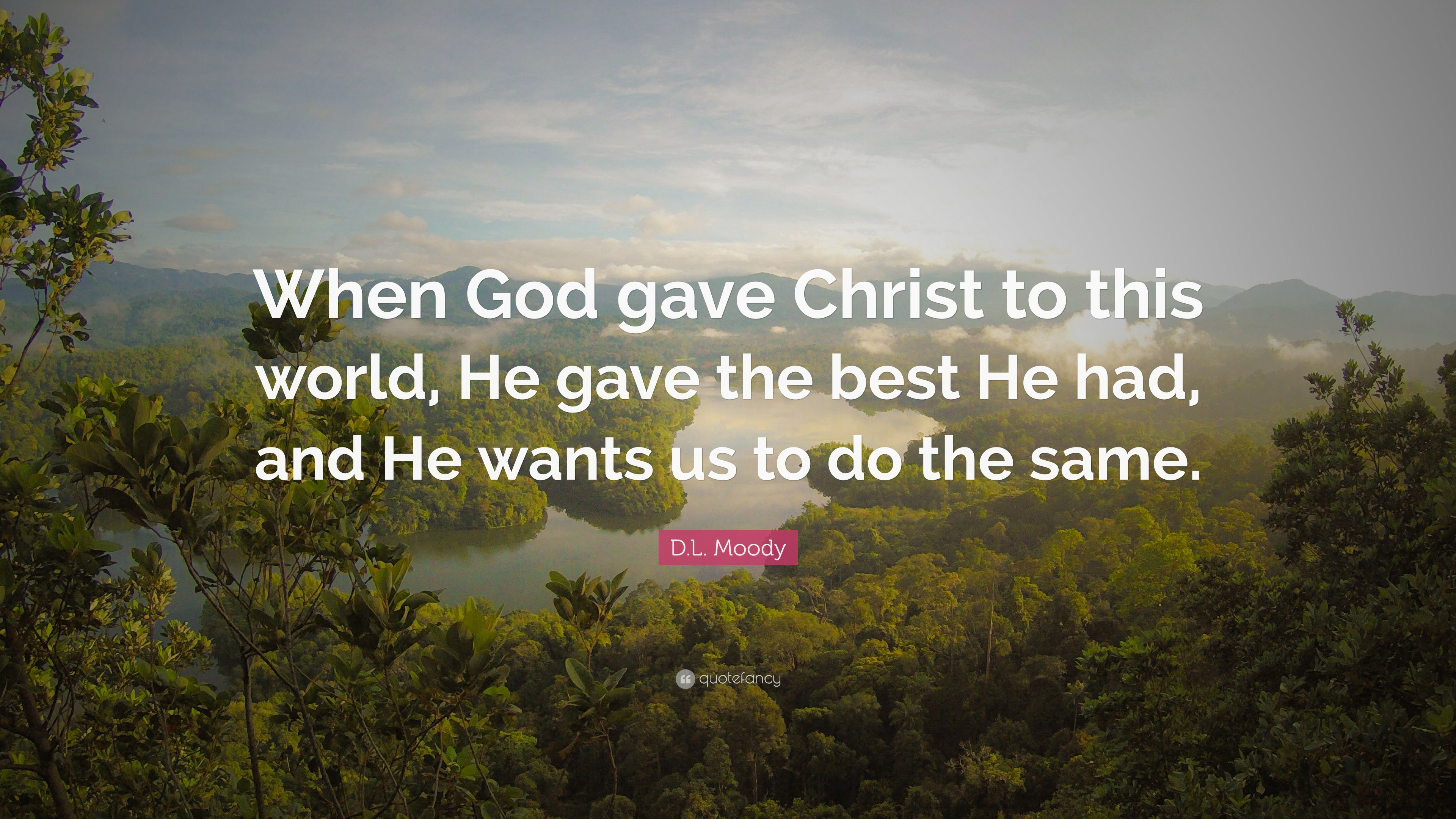 DL Moody Quote When God Gave Christ To This World He The