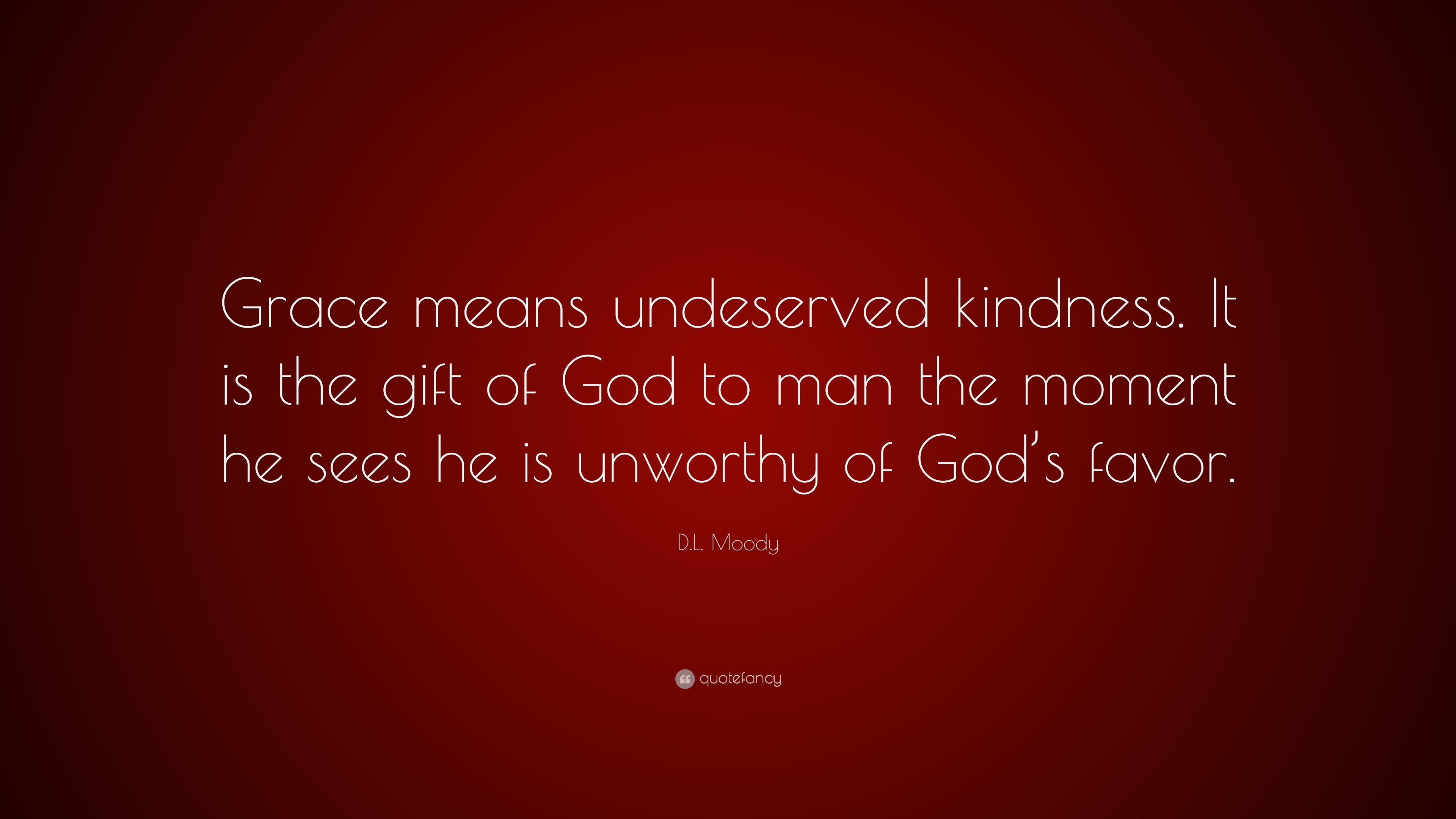 """D.L. Moody Quote: """"Grace means undeserved kindness. It is ..."""