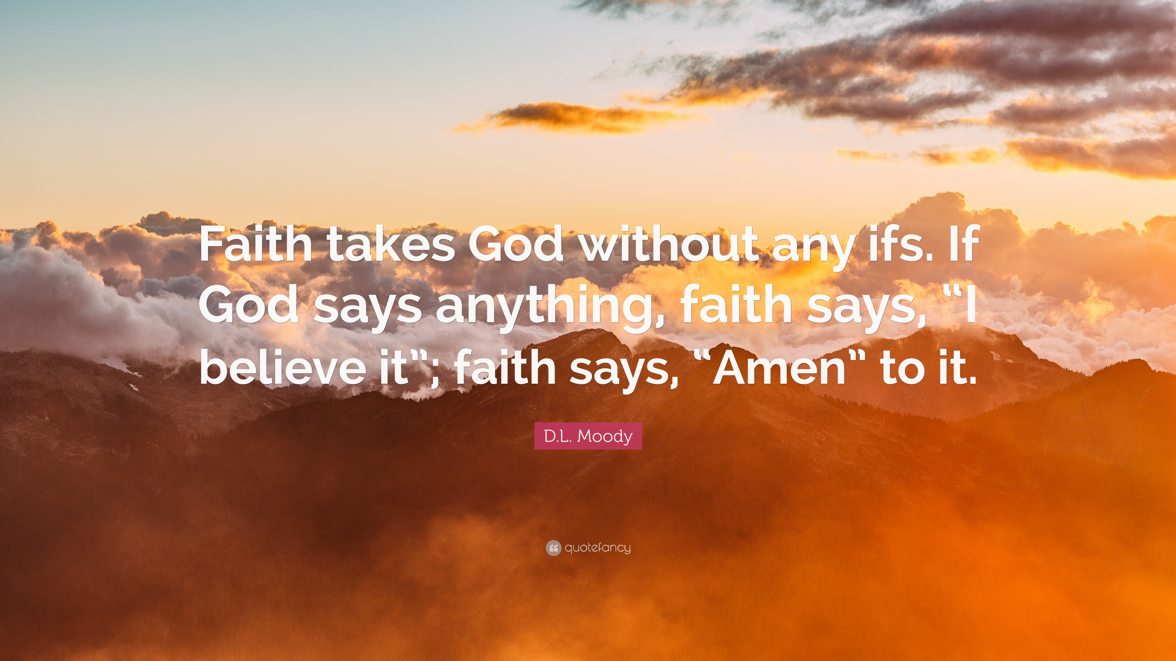 """D.L. Moody Quote: """"Faith takes God without any ifs. If God ..."""
