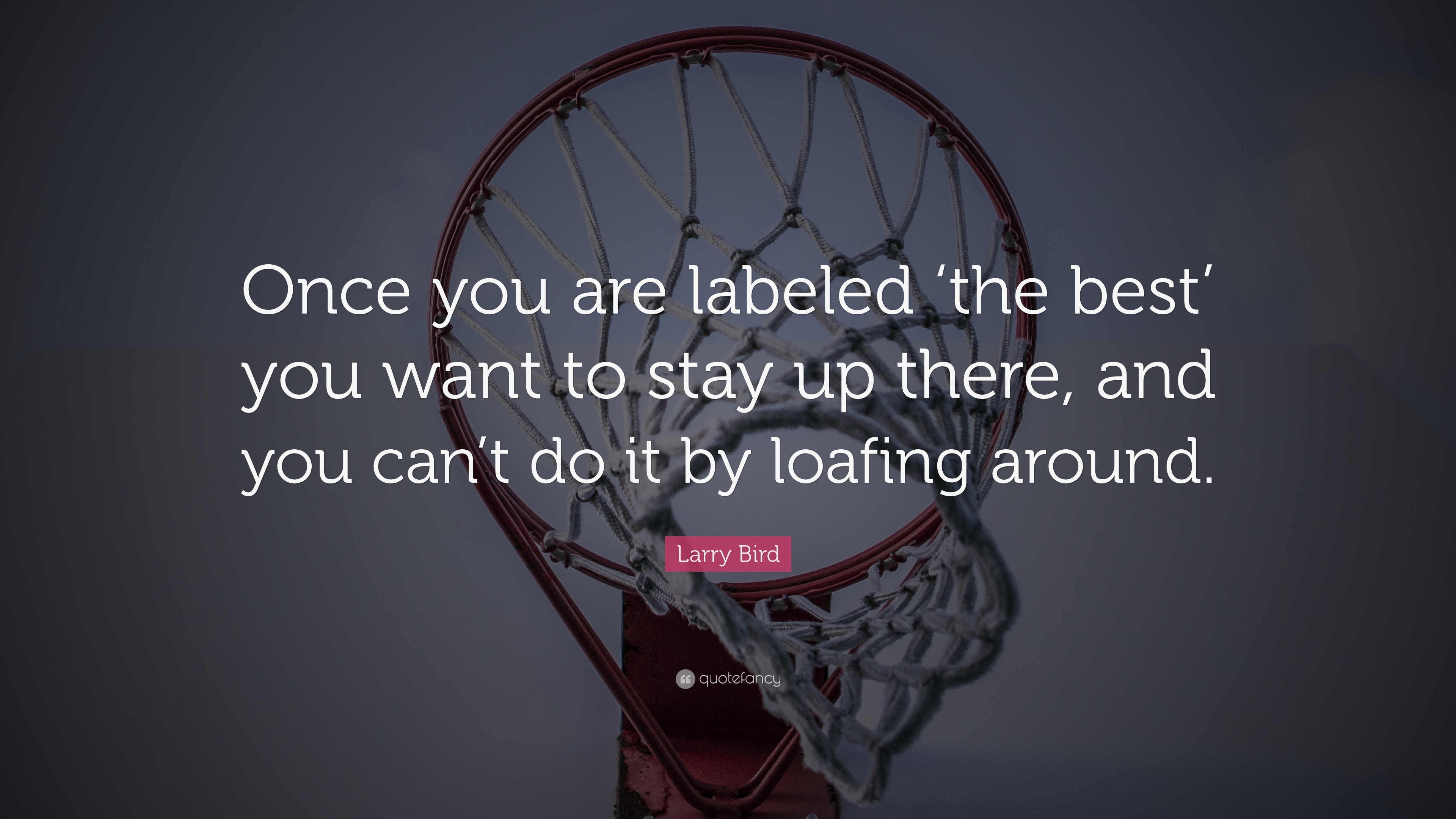 Larry Bird Quote Once You Are Labeled The Best Want To