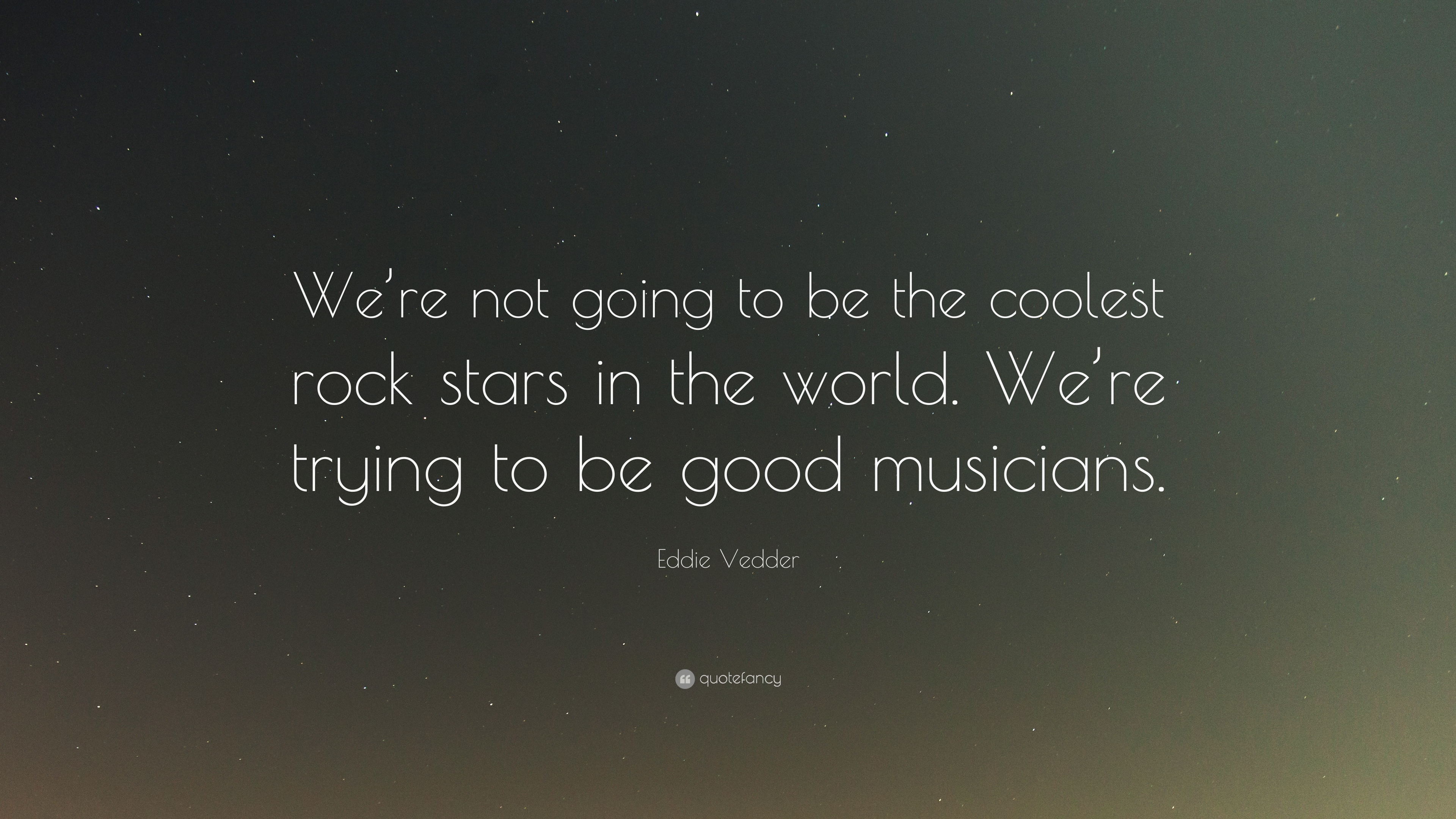 """Eddie Vedder Quote: """"We're Not Going To Be The Coolest"""