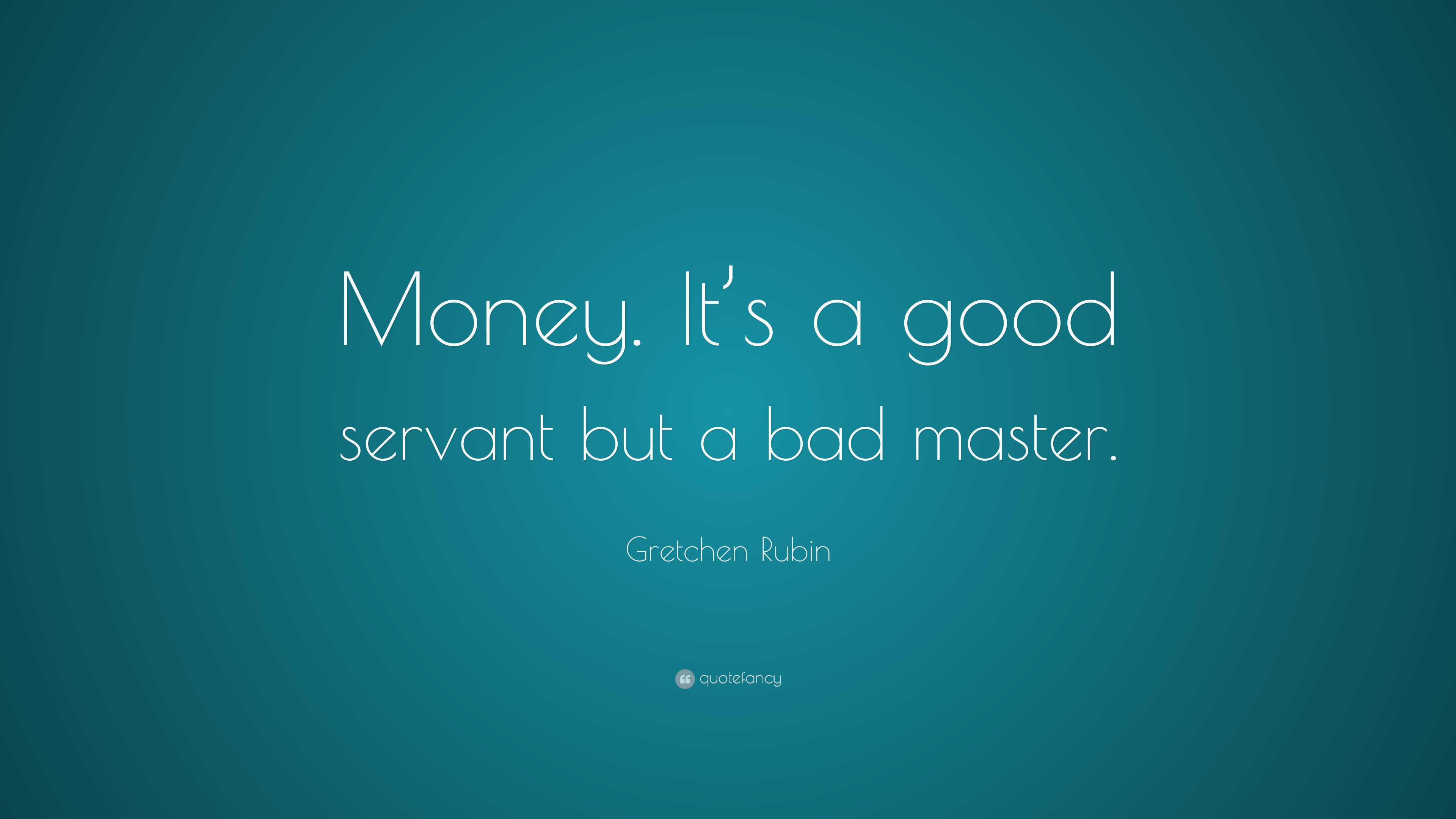 money a good servant but a Money: a bad master but a good servant finance articles | july 12, 2008 money, the most important commodity in our life without which life would be impossible.