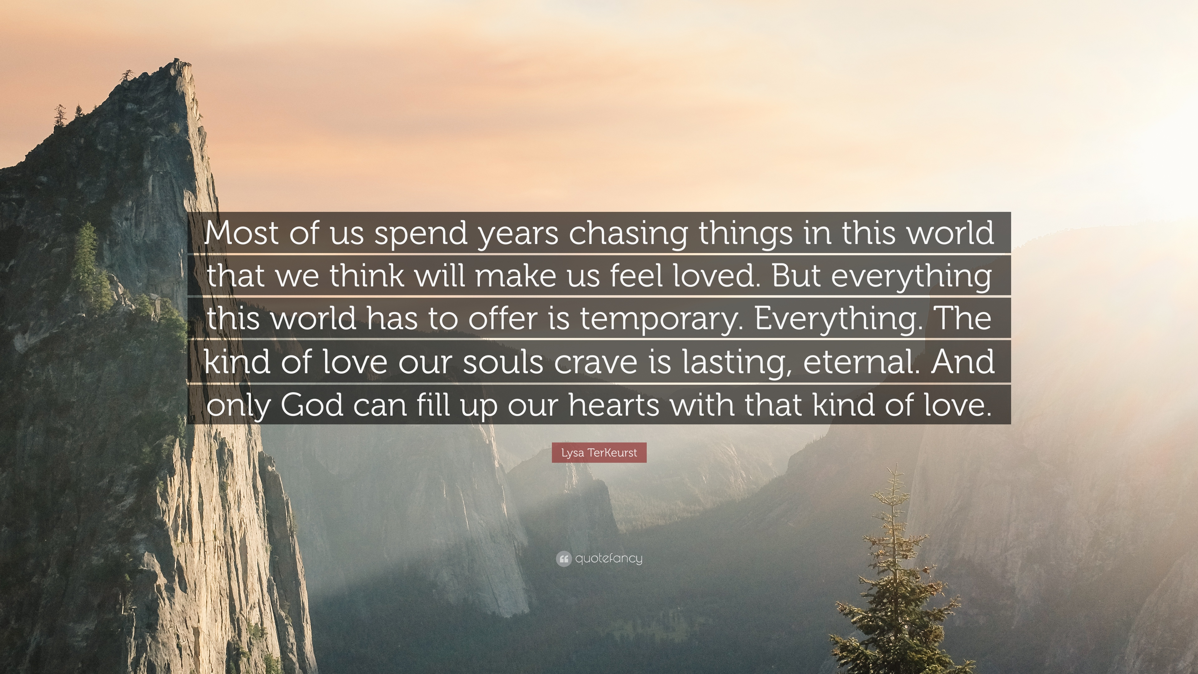 "Love Is Eternal Quotes Lysa Terkeurst Quote ""Most Of Us Spend Years Chasing Things In"