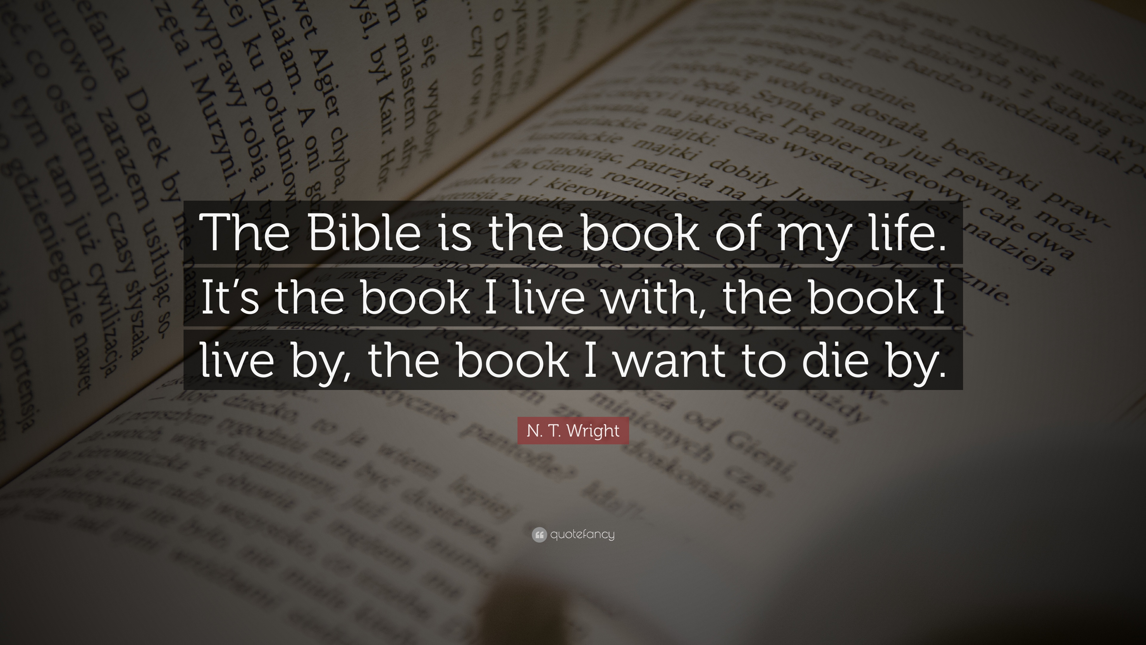 "Bible Life Quotes Ntwright Quote ""The Bible Is The Book Of My Lifeit's The"