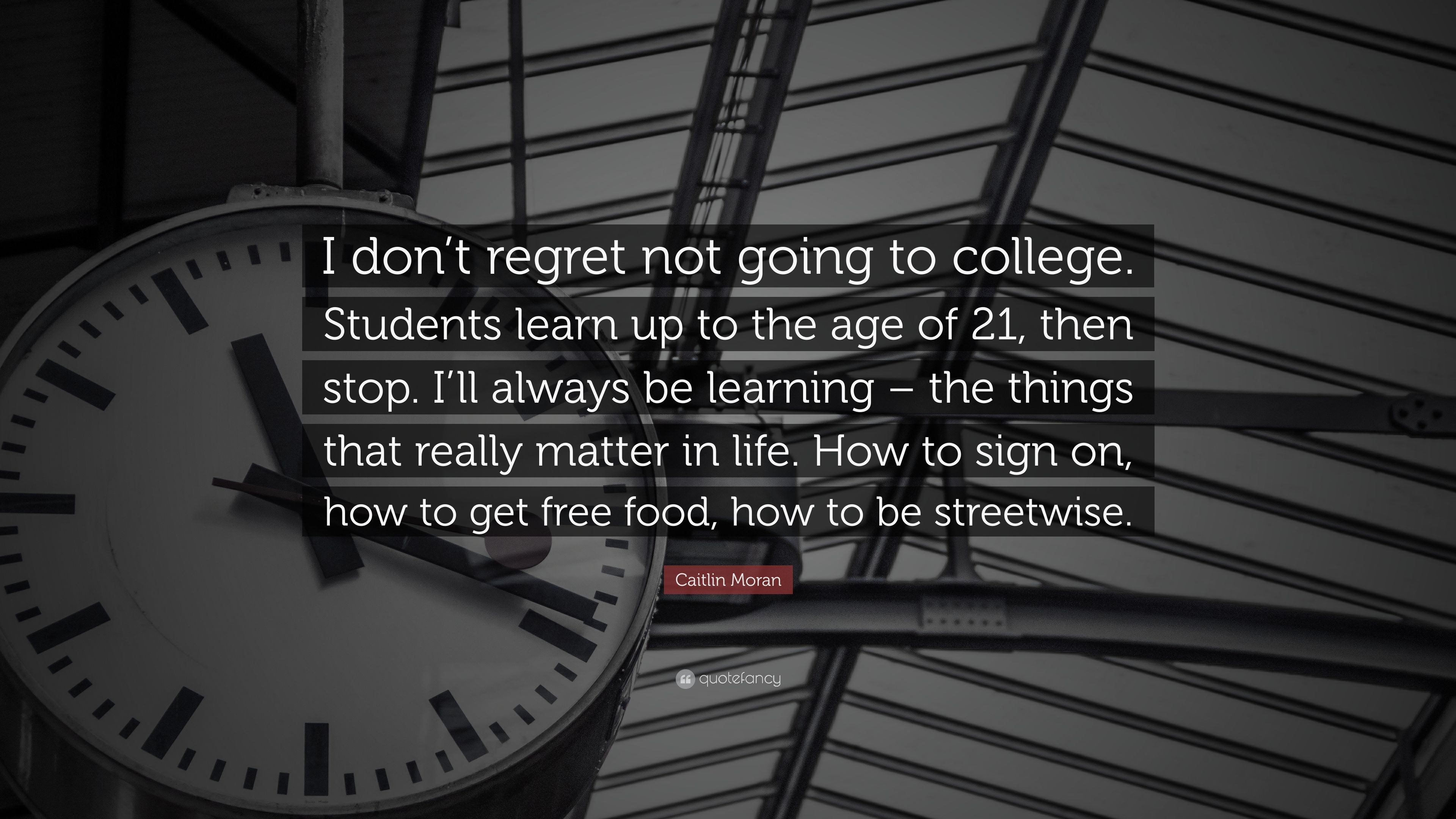"""Caitlin Moran Quote: """"I don\'t regret not going to college ..."""