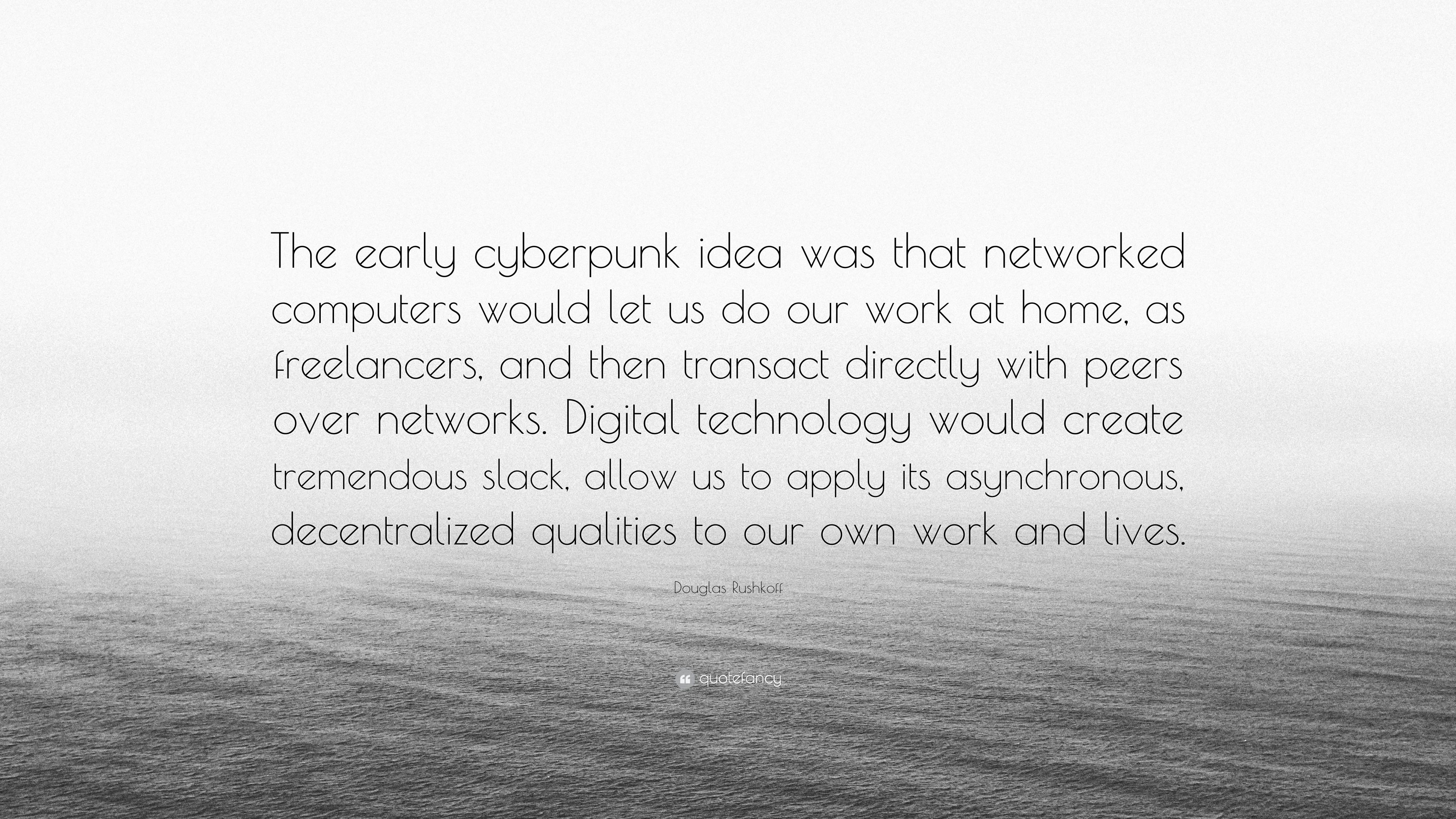 "Douglas Rushkoff Quote: ""The early cyberpunk idea was that networked ..."