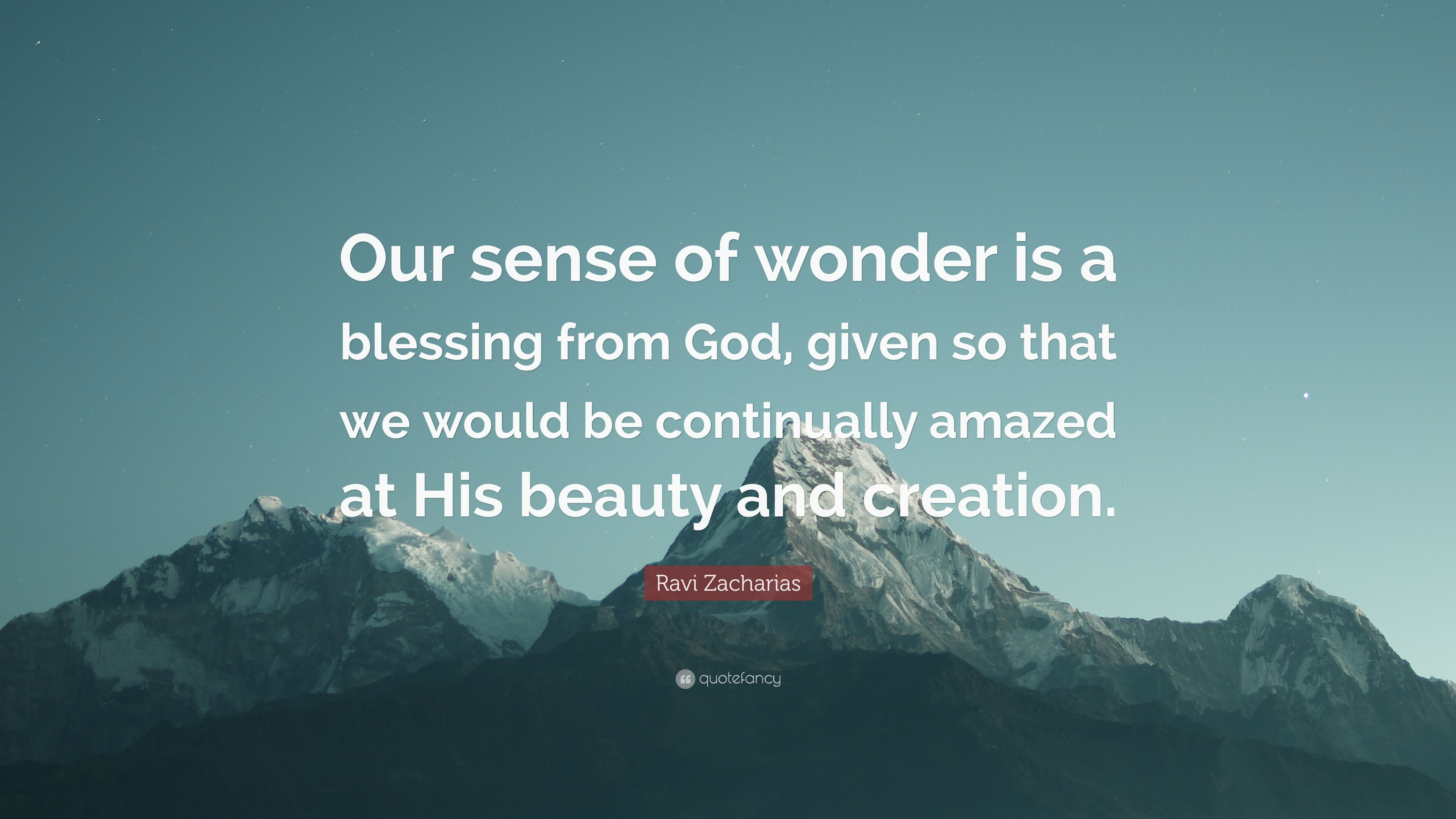 Ravi Zacharias Quote Our Sense Of Wonder Is A Blessing From God