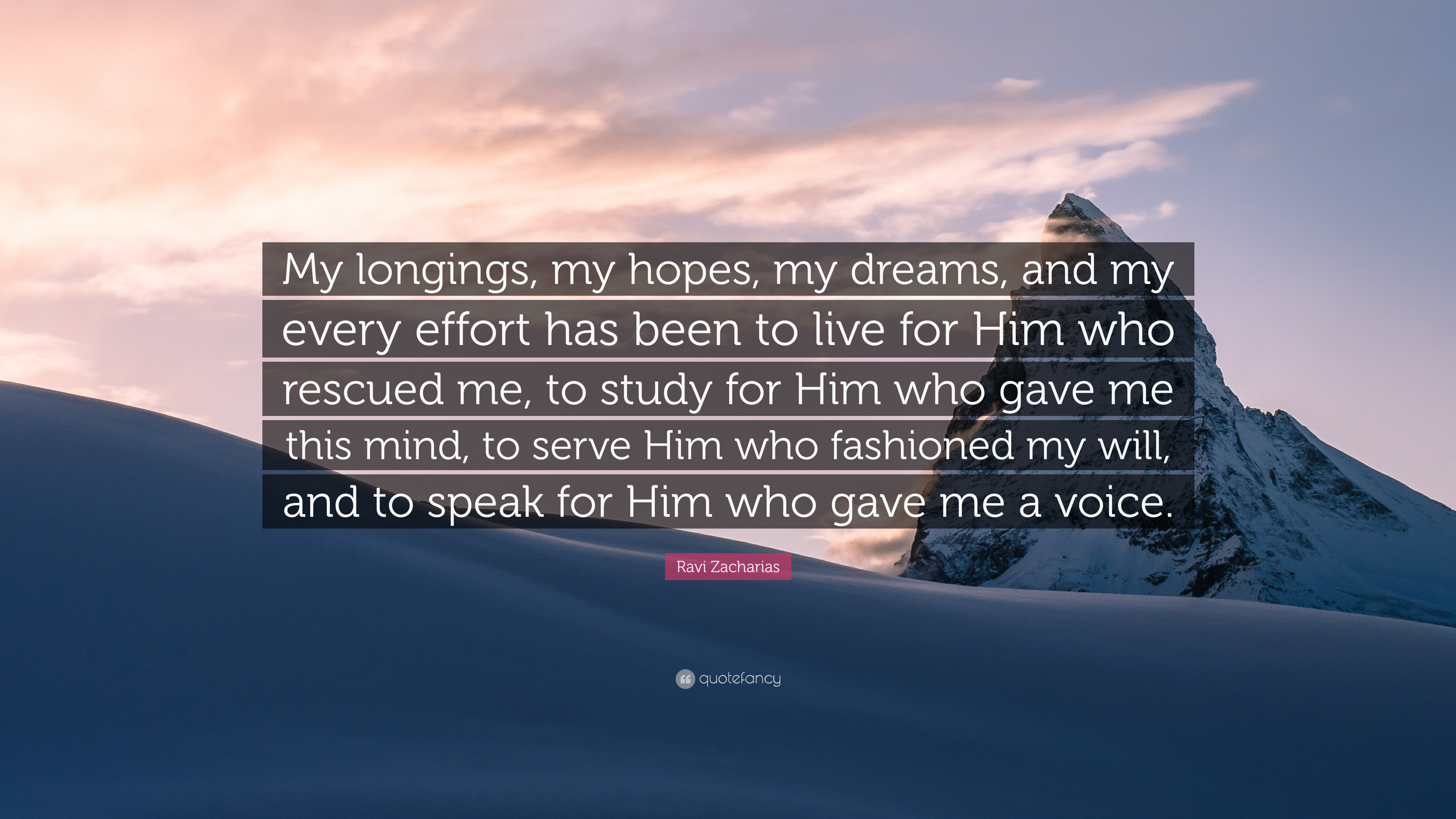 Ravi Zacharias Quote My Longings My Hopes My Dreams And My