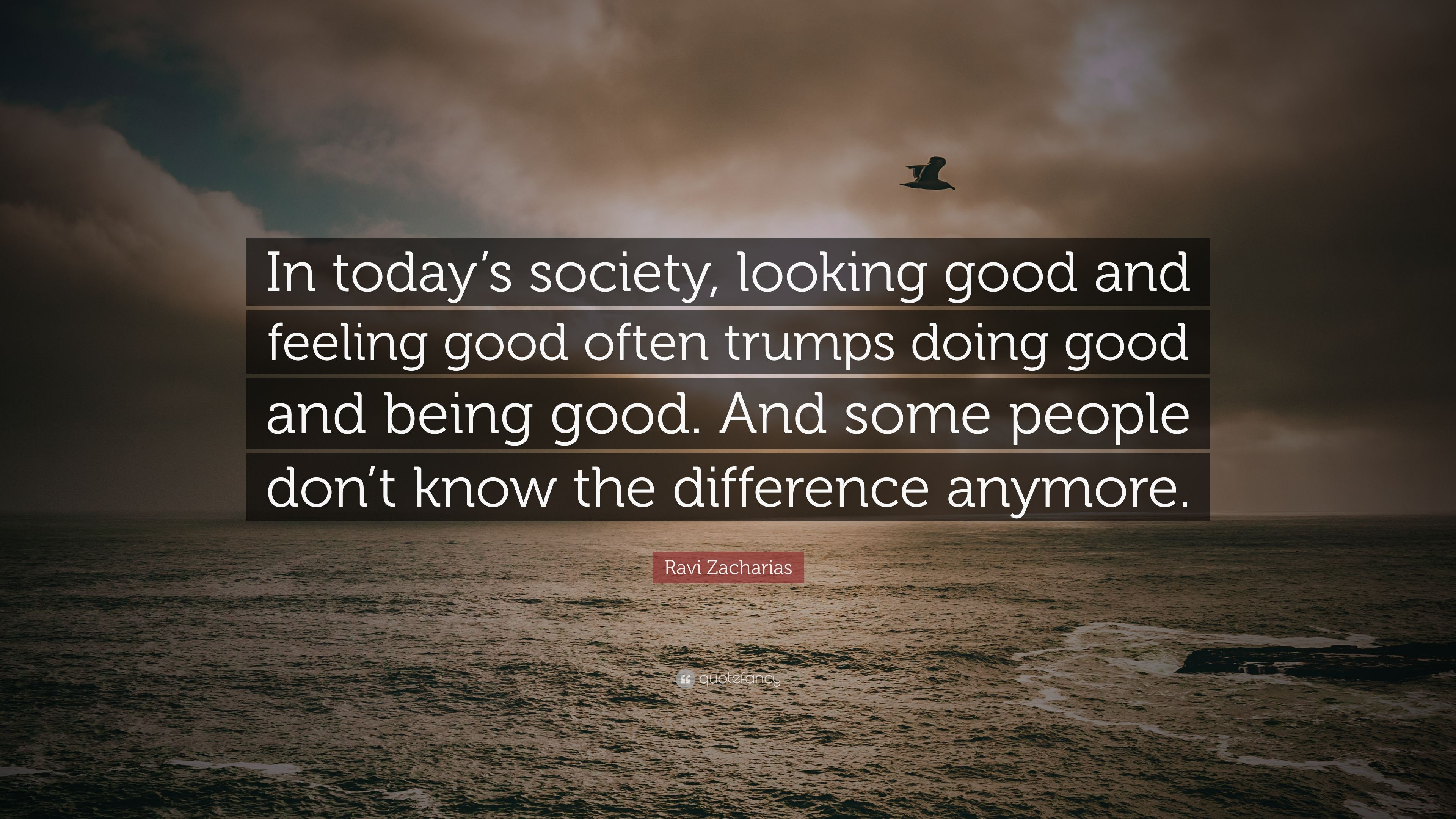 "Ravi Zacharias Quote: ""In Today's Society, Looking Good"