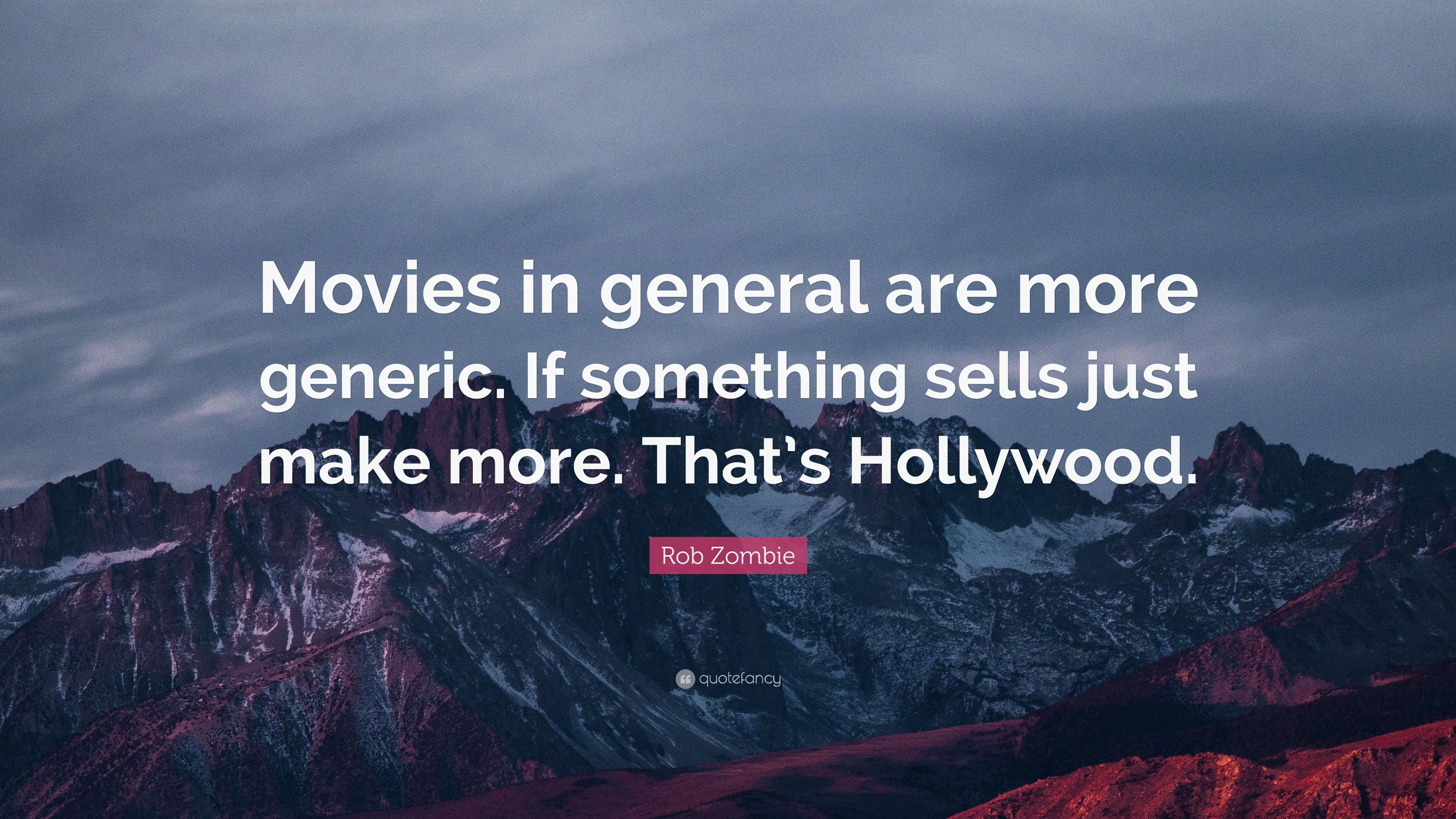 rob zombie quote movies in general are more generic if something