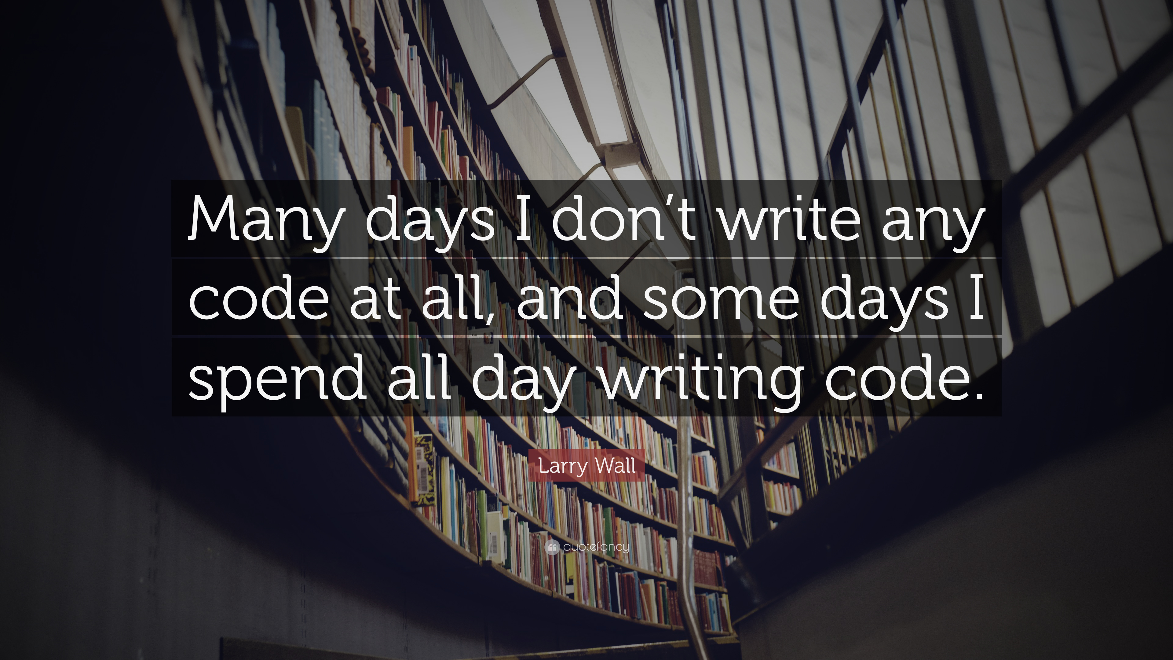 "Larry Wall Science Quotes: Larry Wall Quote: ""Many Days I Don't Write Any Code At All"