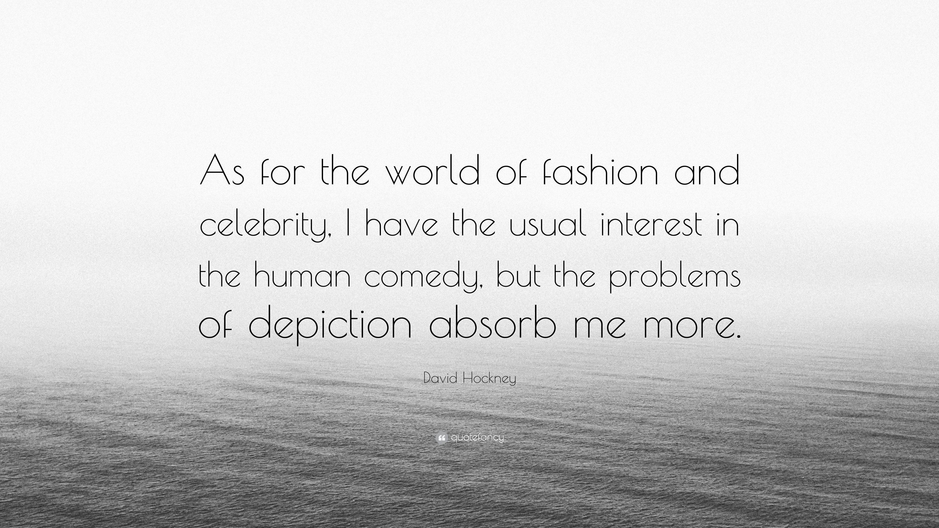 David Hockney Quote As For The World Of Fashion And Celebrity I