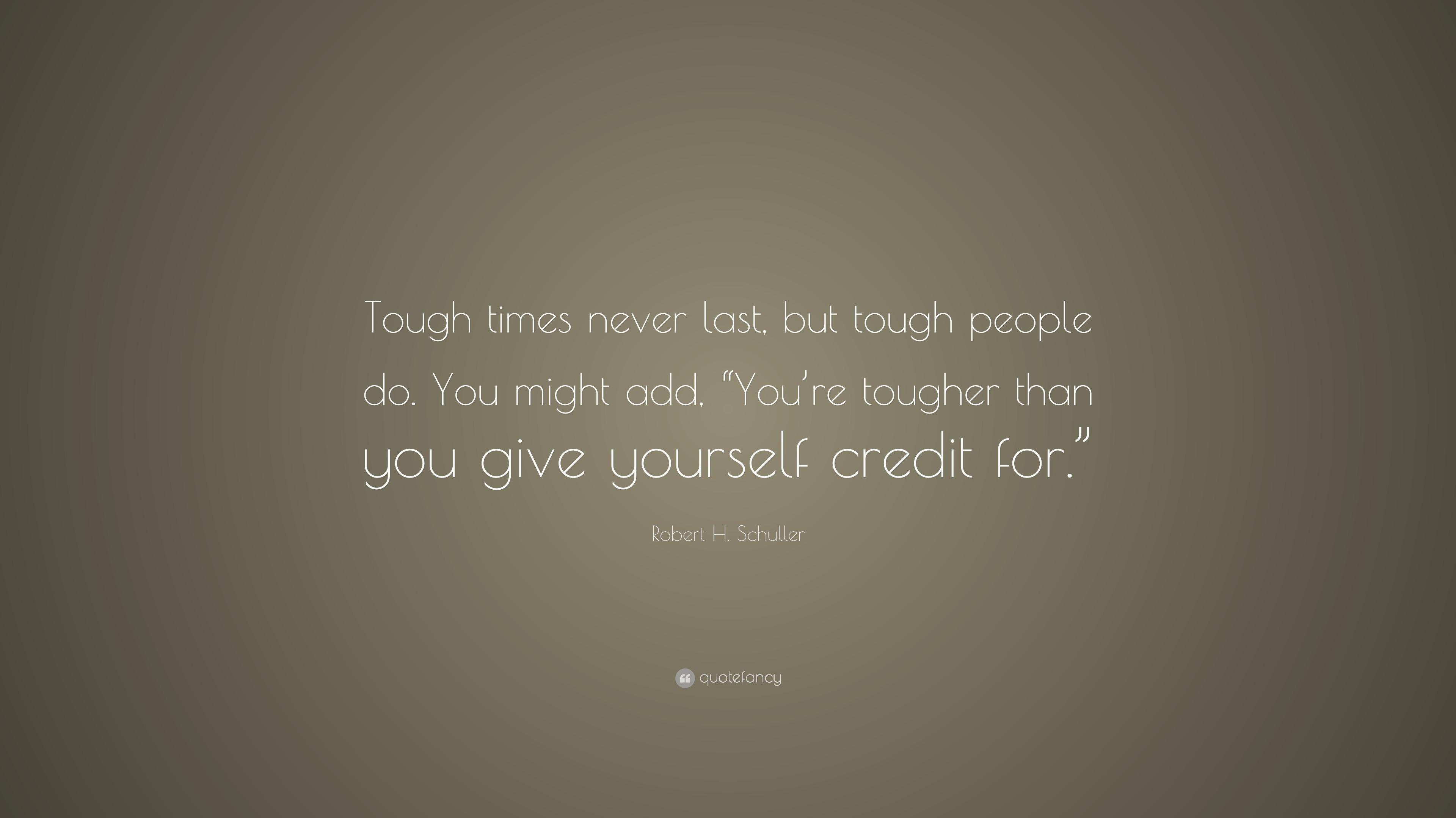 "Robert H. Schuller Quote: ""Tough times never last, but tough ..."