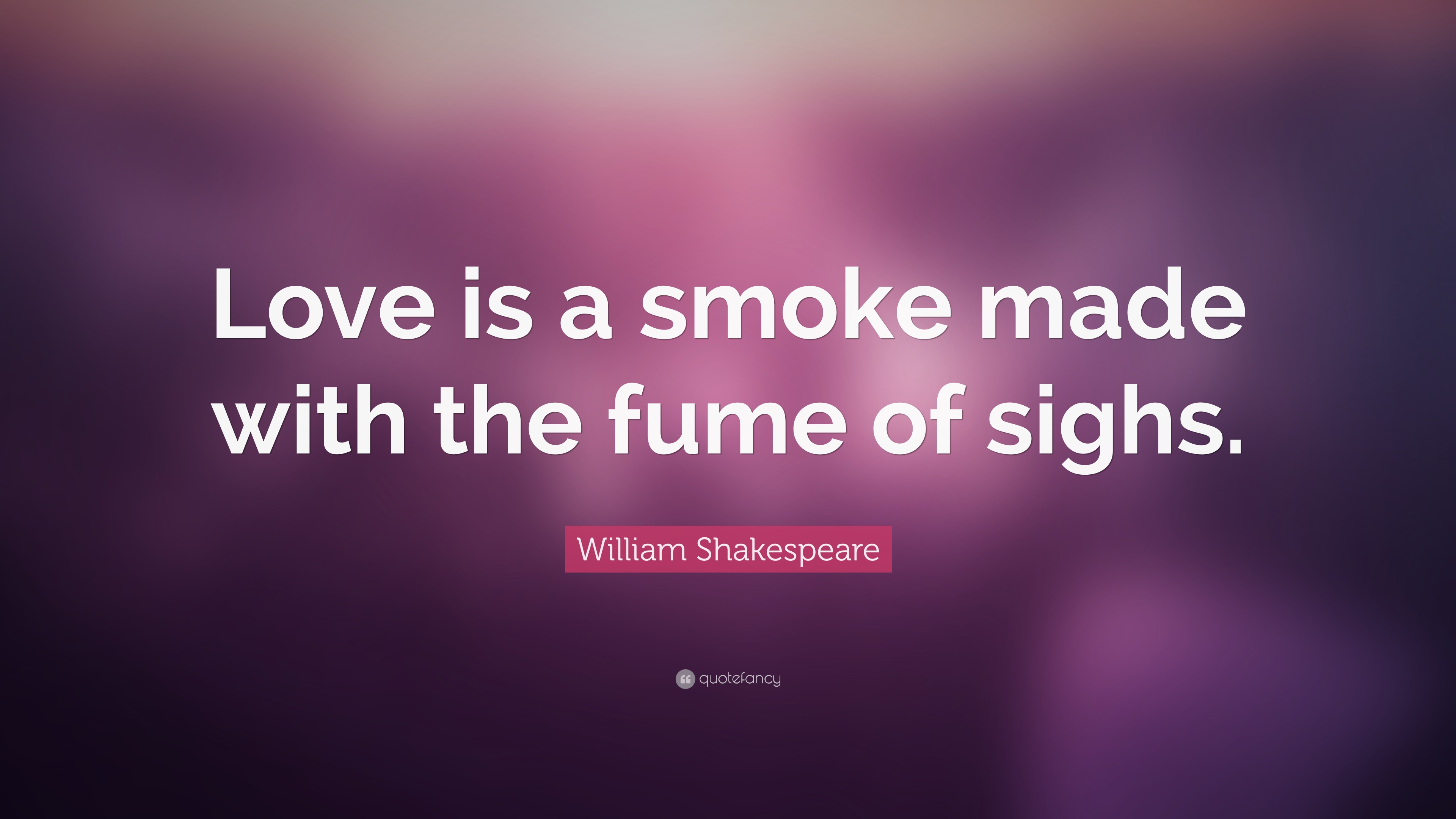 "Shakespeare Life Quotes William Shakespeare Quote ""Love Is A Smoke Made With The Fume Of"