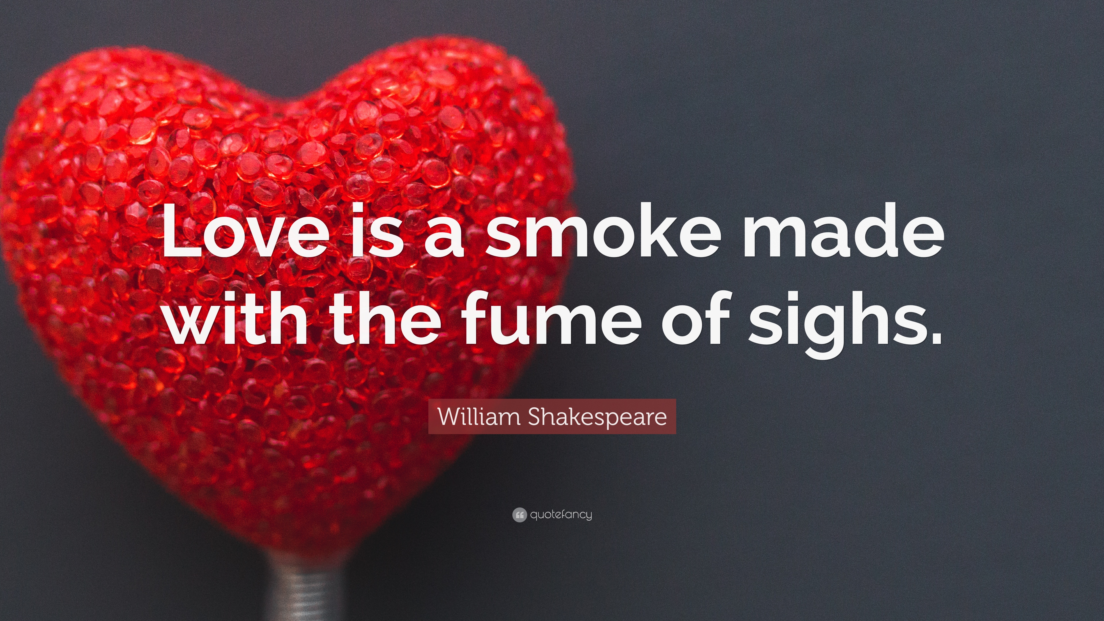 William Shakespeare Quote Love Is A Smoke Made With The Fume Of