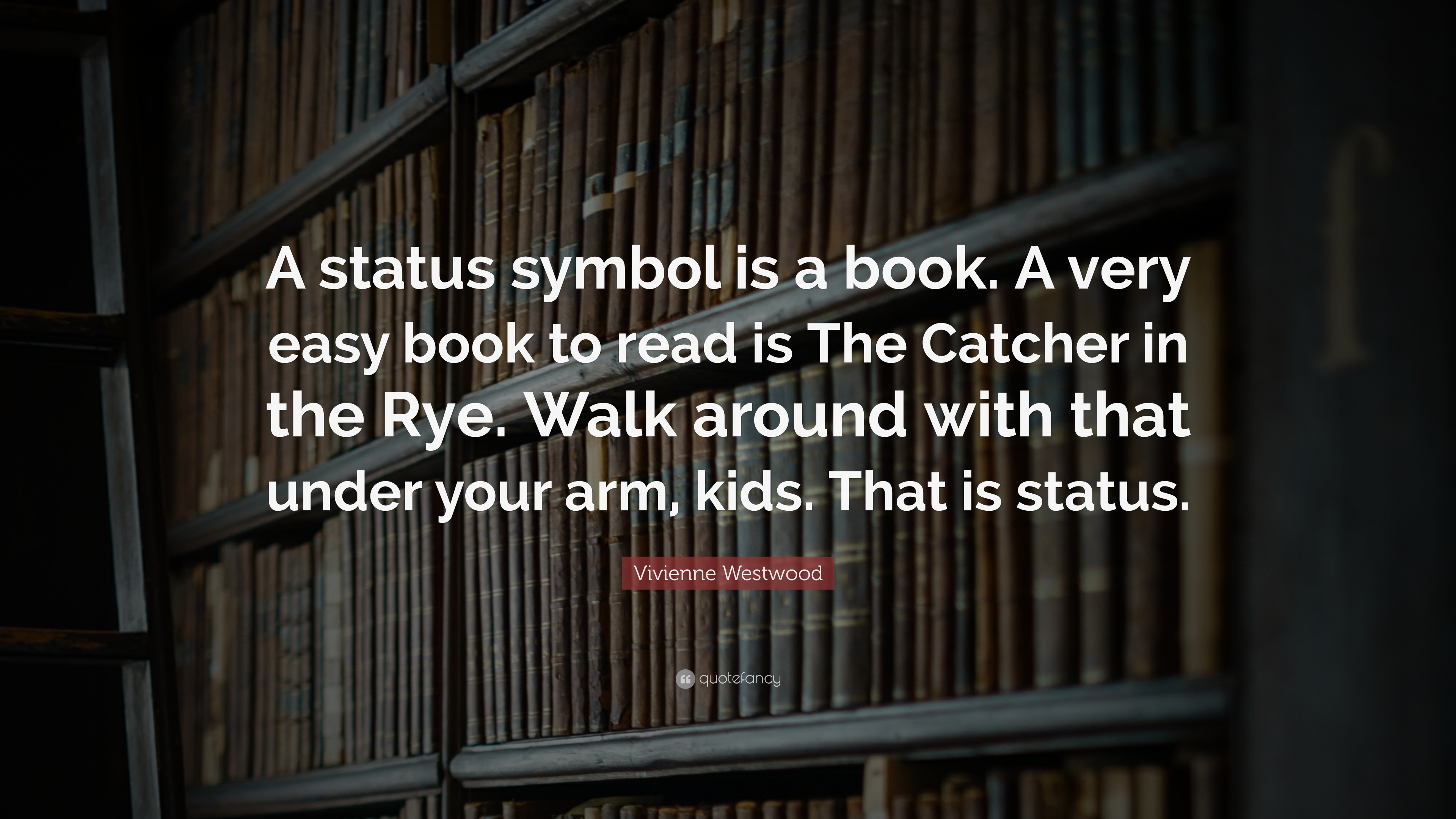 Vivienne Westwood Quote A Status Symbol Is A Book A Very Easy