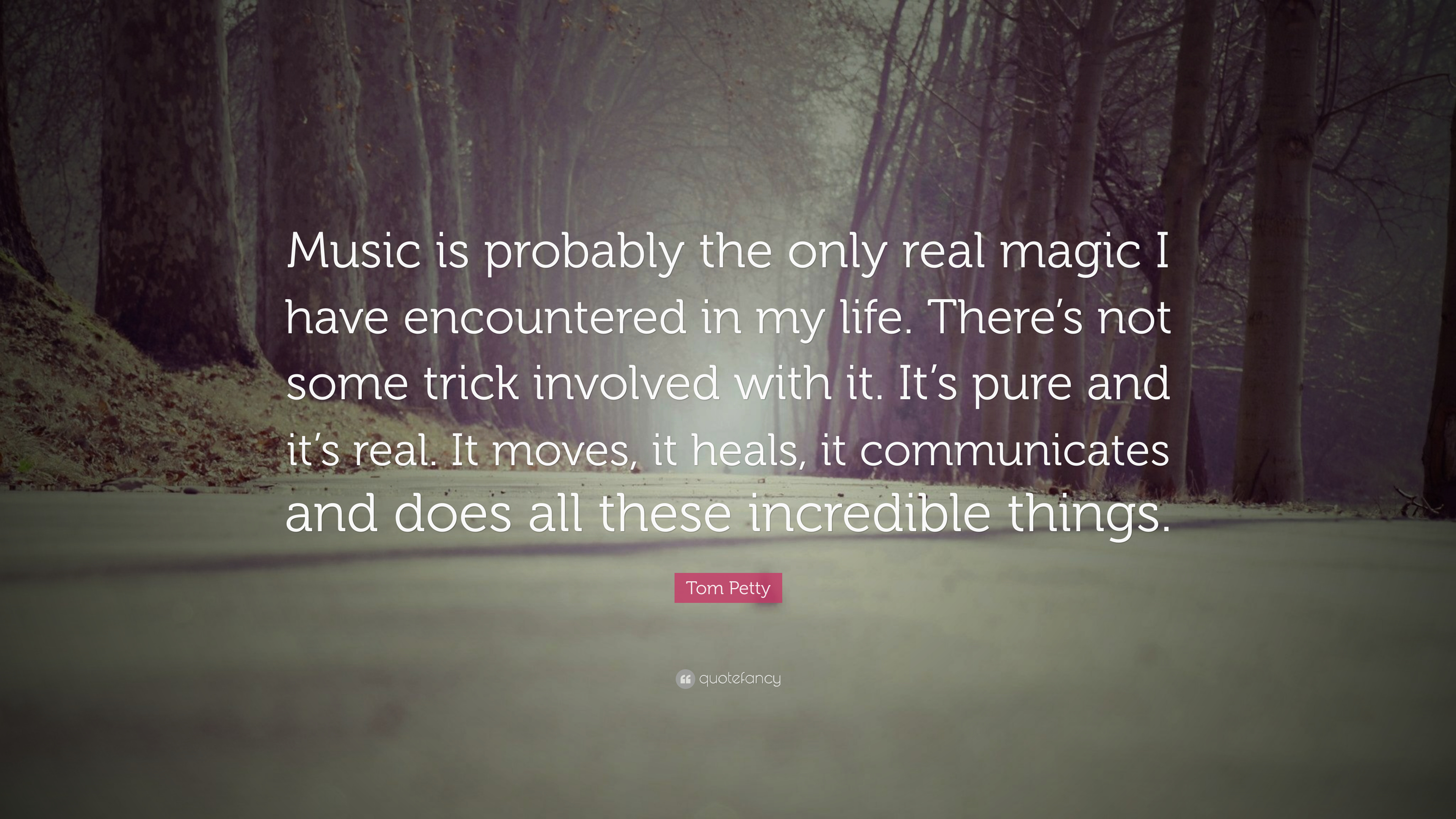 Tom Petty Quote Music Is Probably The Only Real Magic I Have