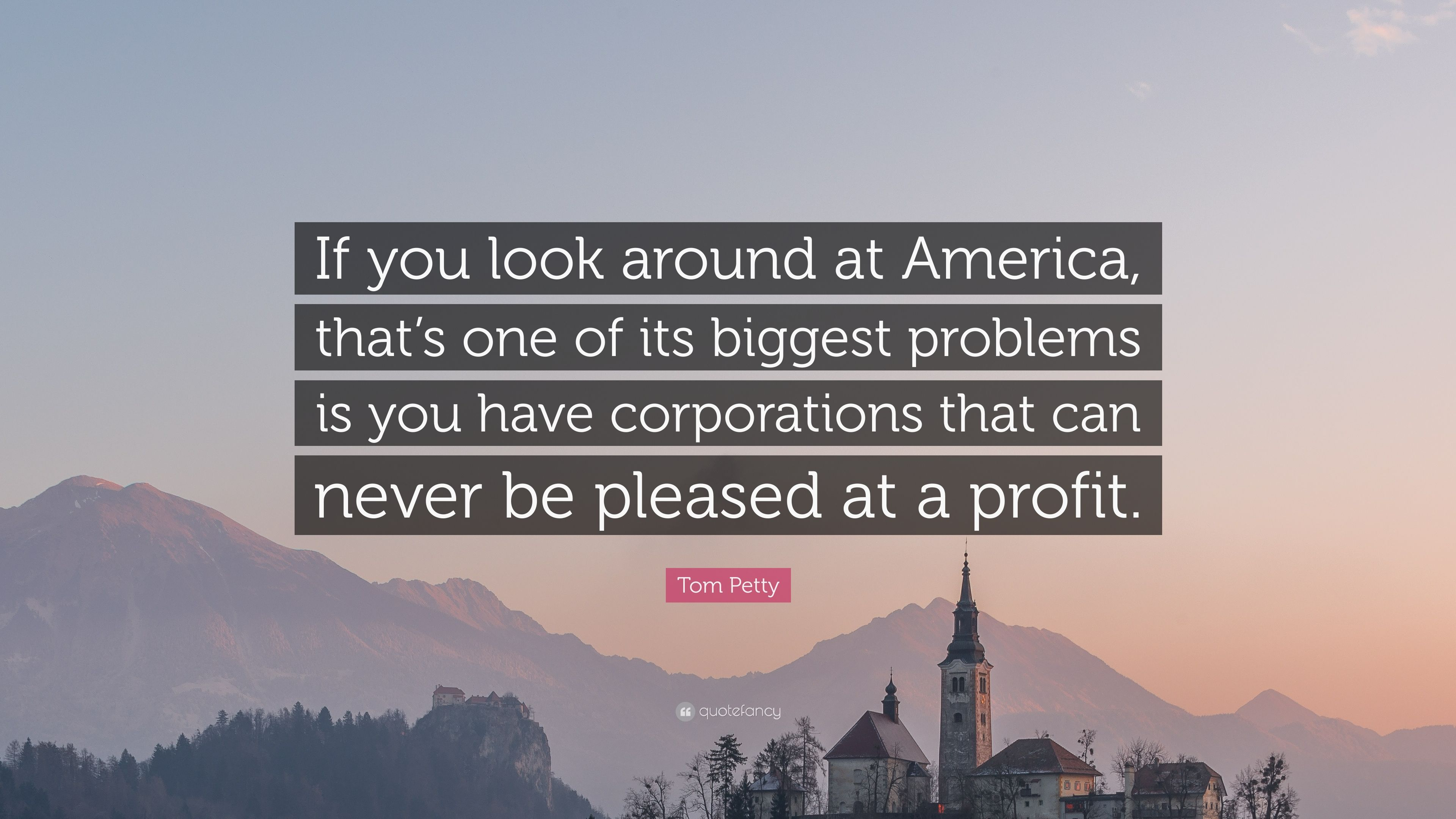 """Tom Petty Quote: """"If You Look Around At America, That's"""