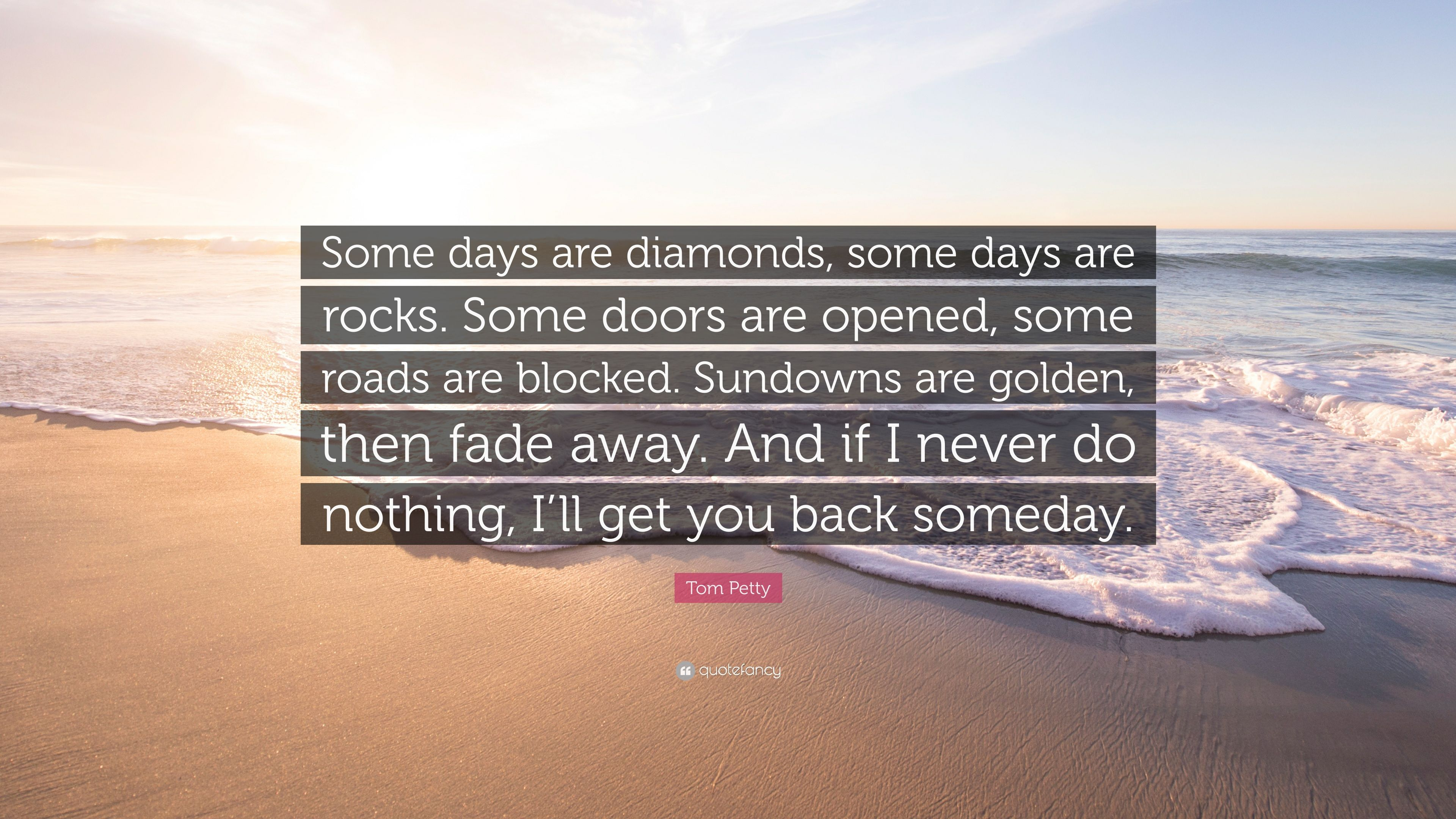 Tom Petty Quote Some Days Are Diamonds Some Days Are Rocks Some