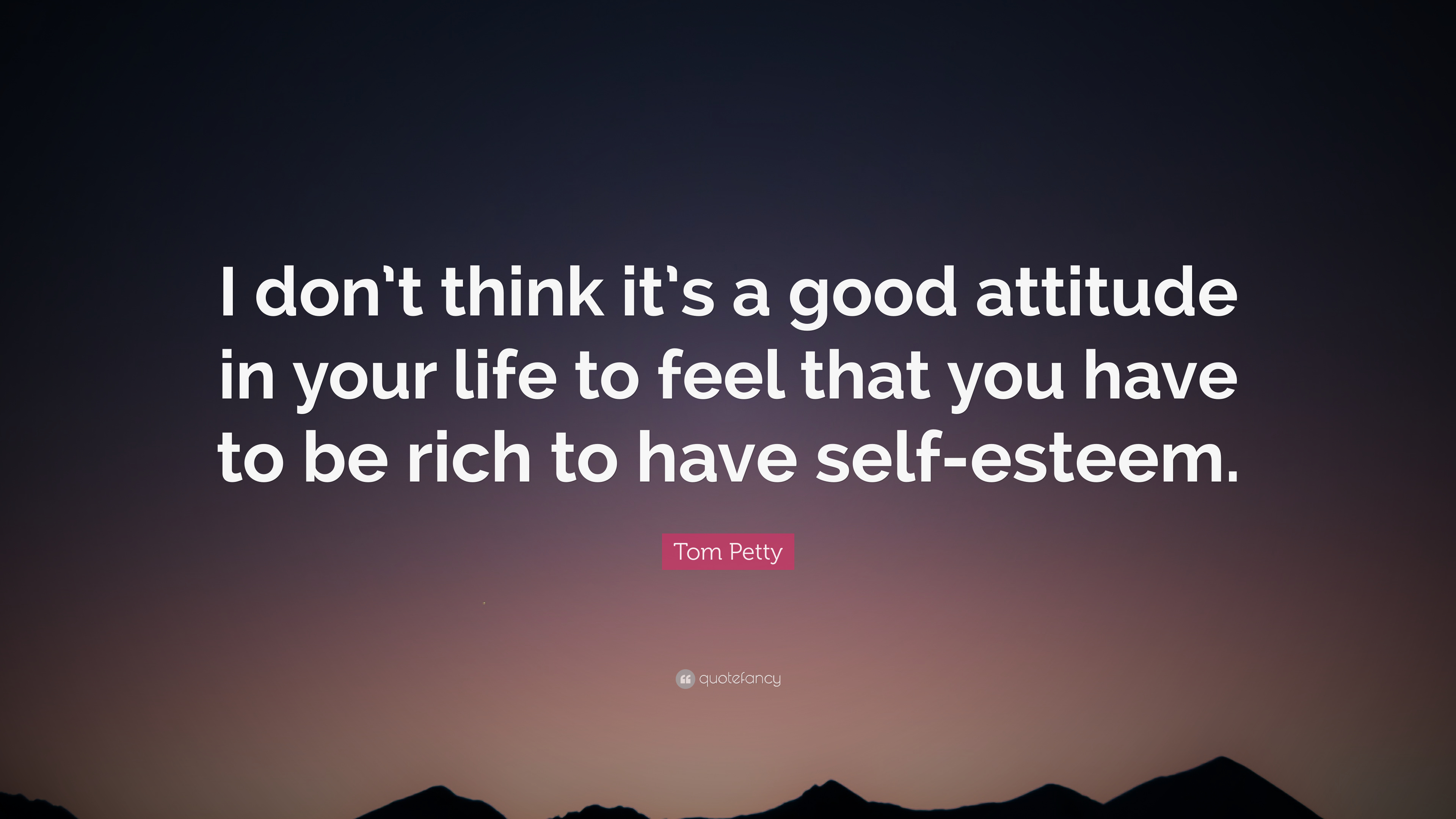 """Tom Petty Quote: """"I Don't Think It's A Good Attitude In"""