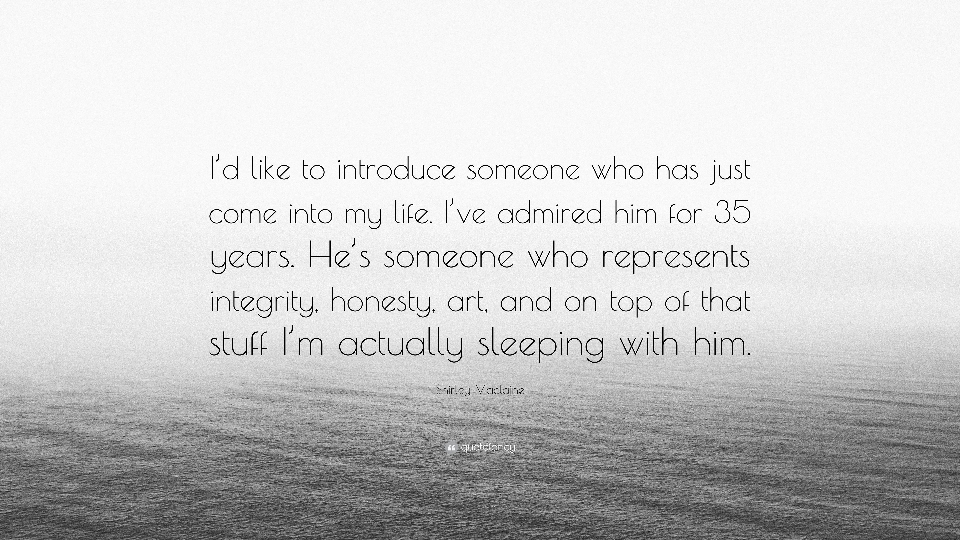 """Shirley Maclaine Quote: """"I'd Like To Introduce Someone Who"""
