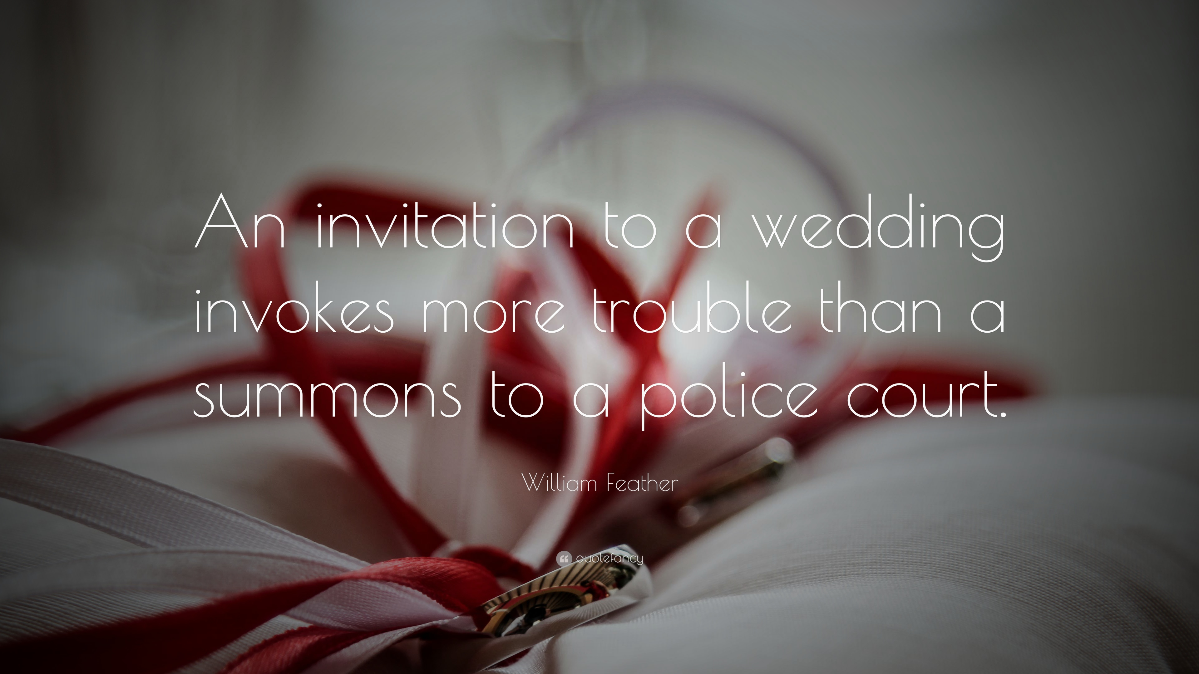 "William Feather Quote: ""An invitation to a wedding invokes more ..."