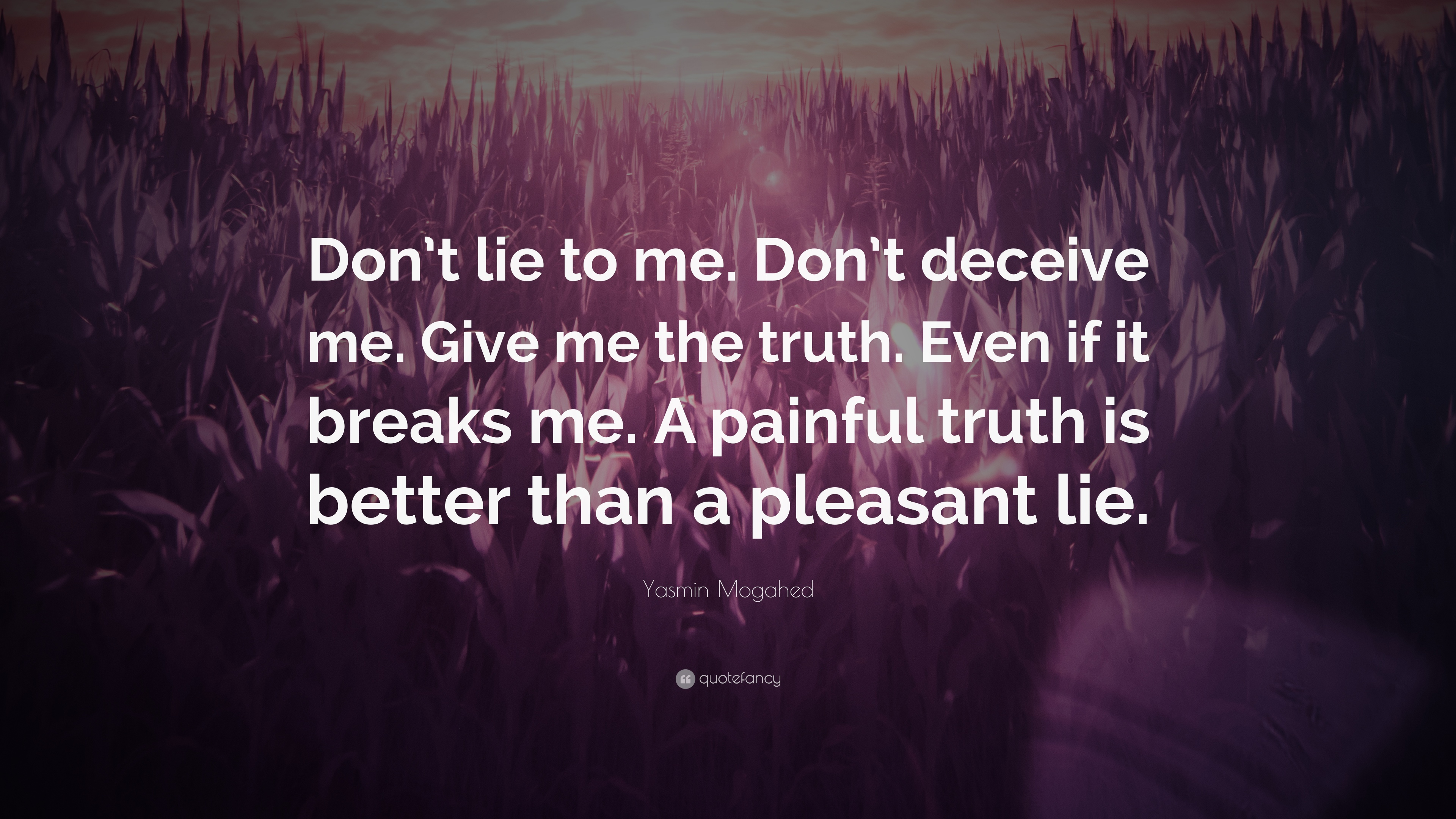"Yasmin Mogahed Quote: ""Don\'t lie to me. Don\'t deceive me ..."