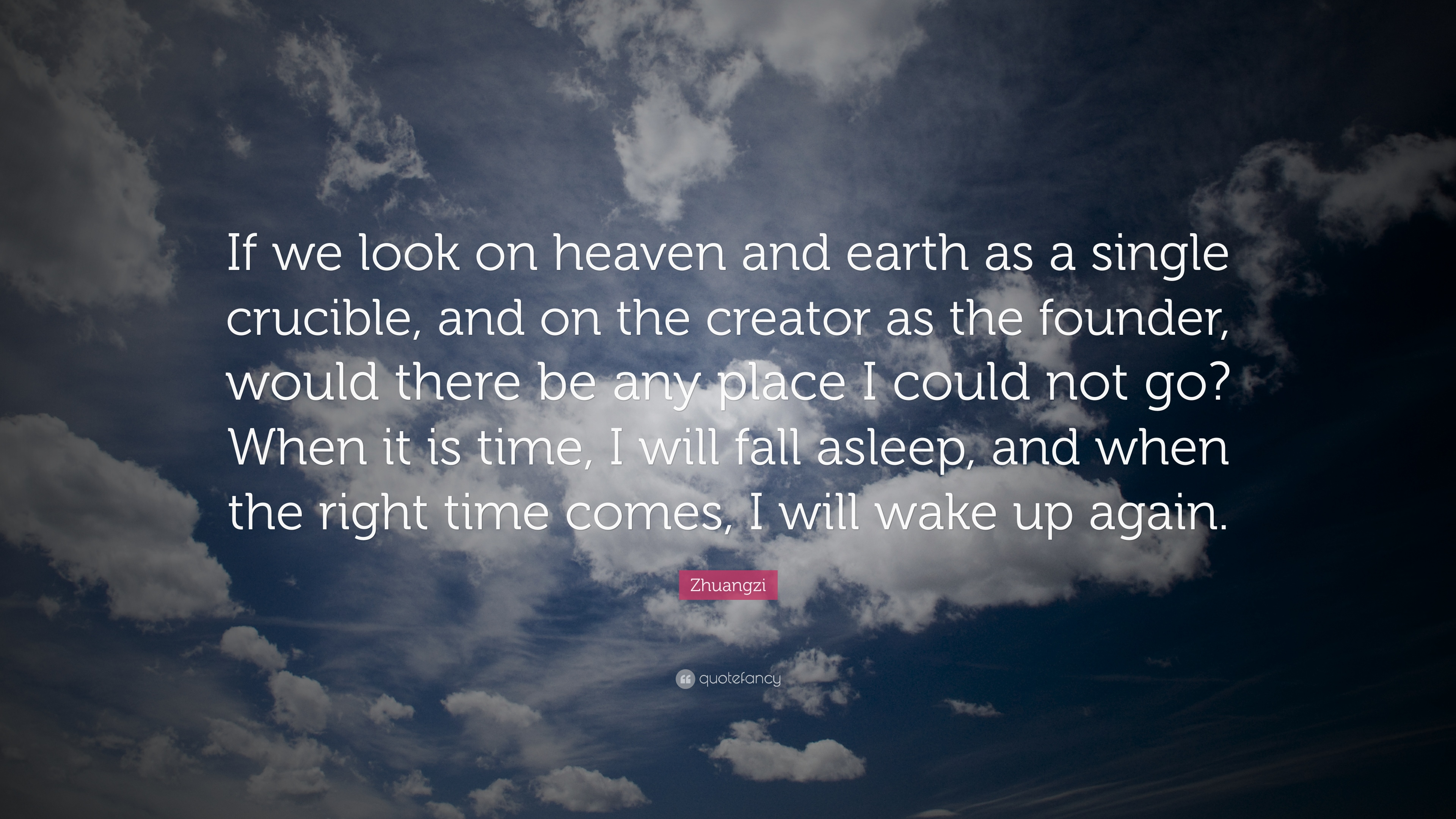 Zhuangzi Quote If We Look On Heaven And Earth As A Single Crucible