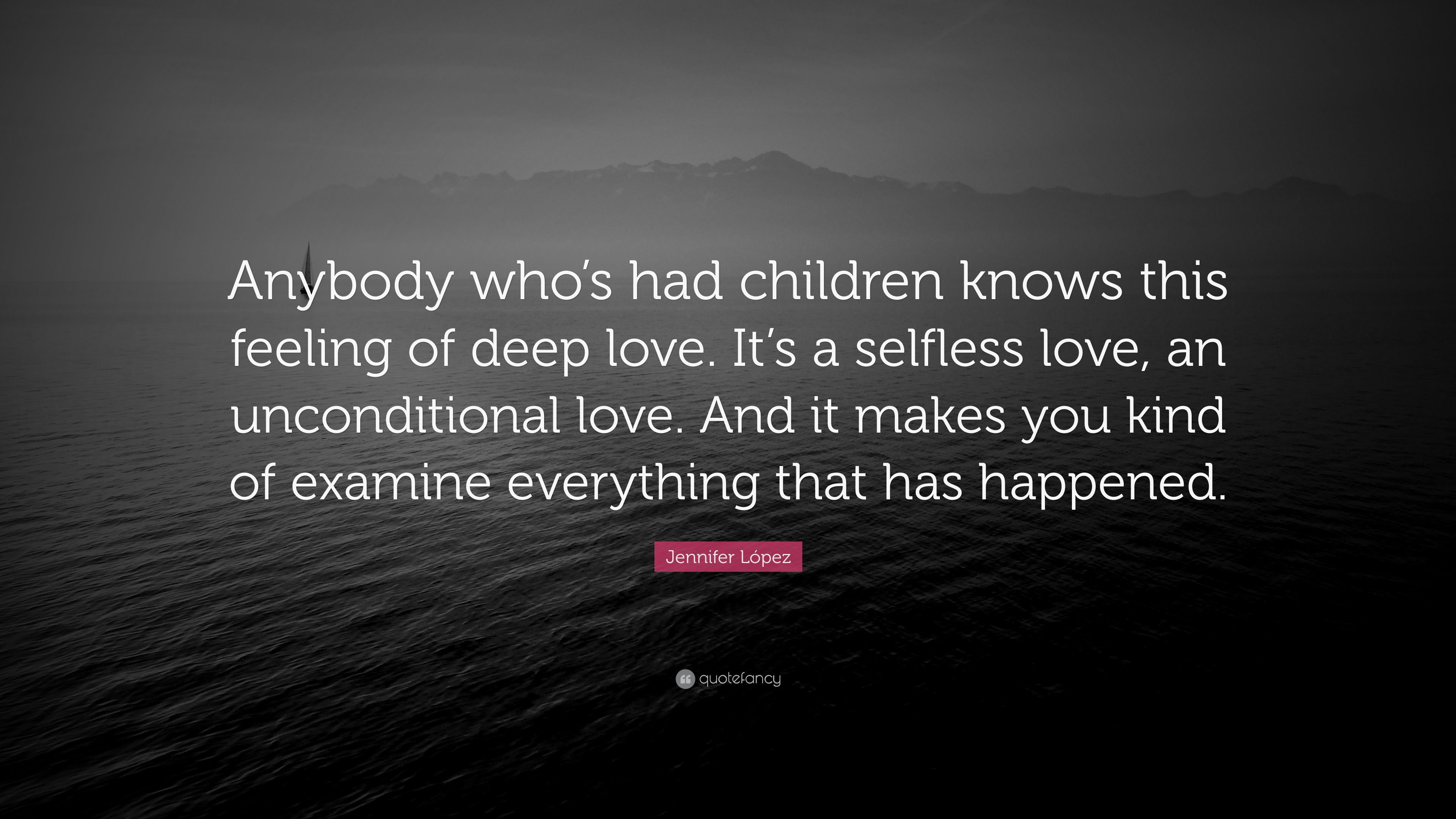 """Selfless Love Quotes Jennifer López Quote """"Anybody Who's Had Children Knows This"""