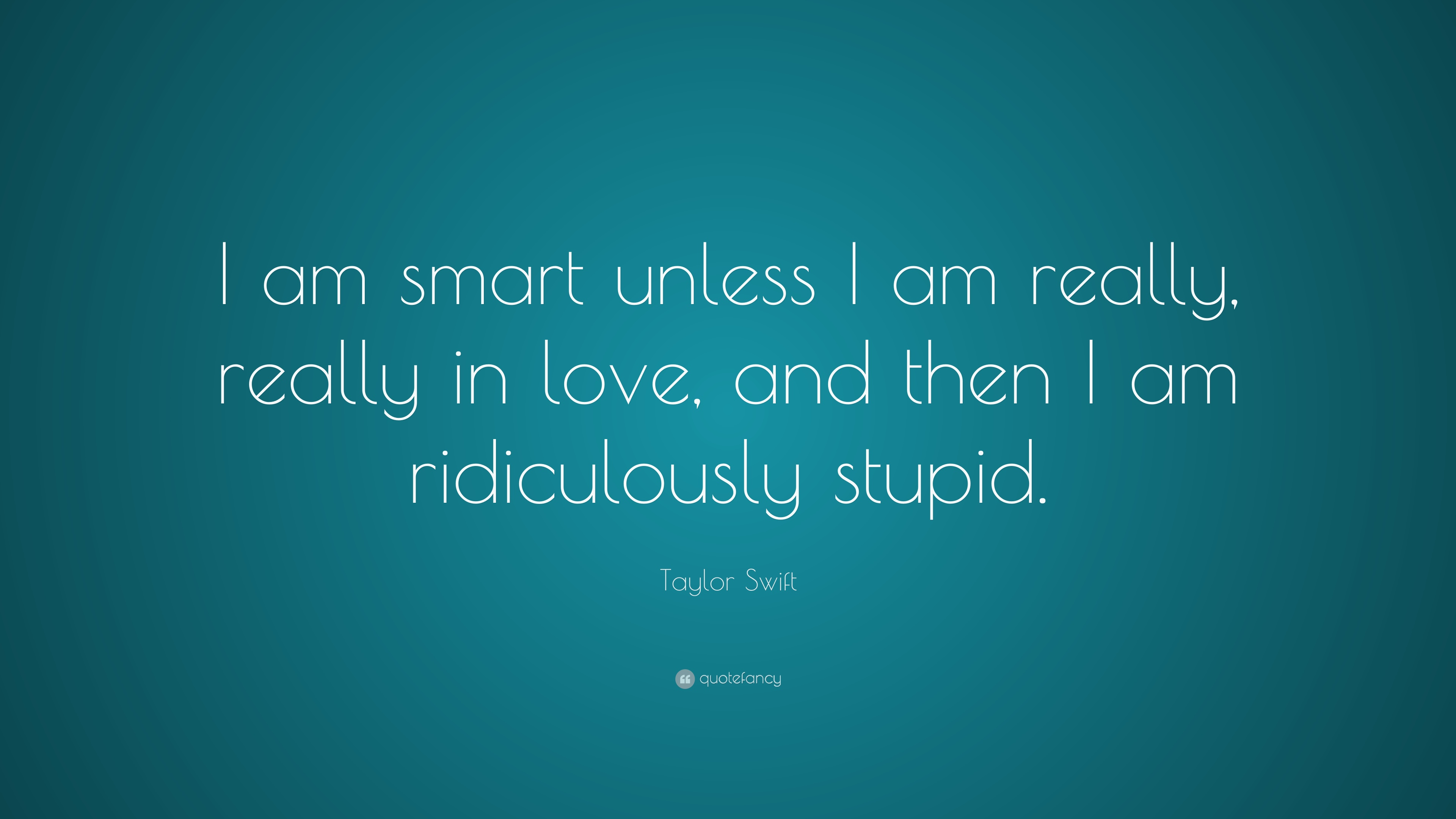Taylor Swift Quote I Am Smart Unless I Am Really Really
