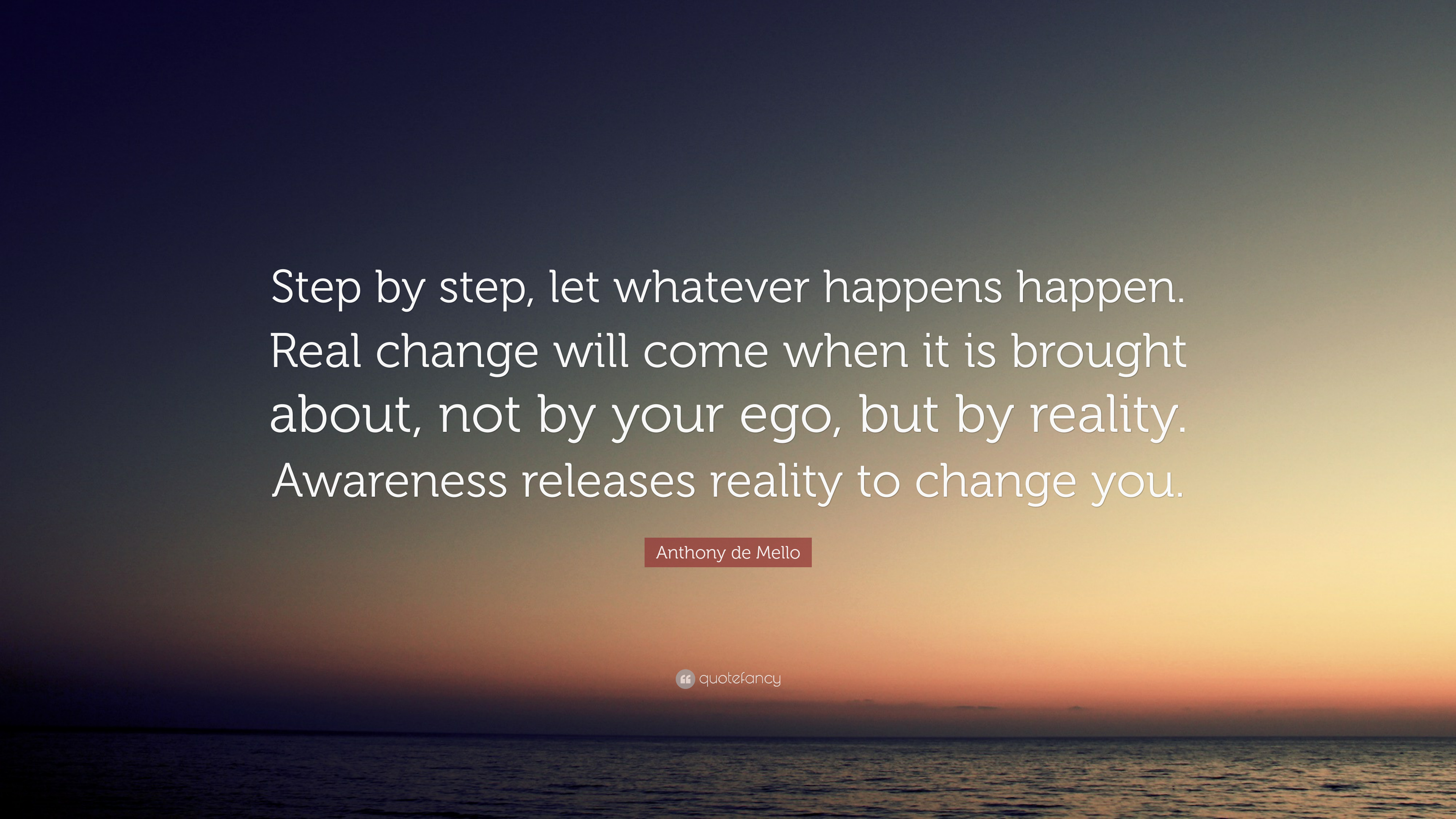 Anthony De Mello Quote Step By Step Let Whatever Happens Happen
