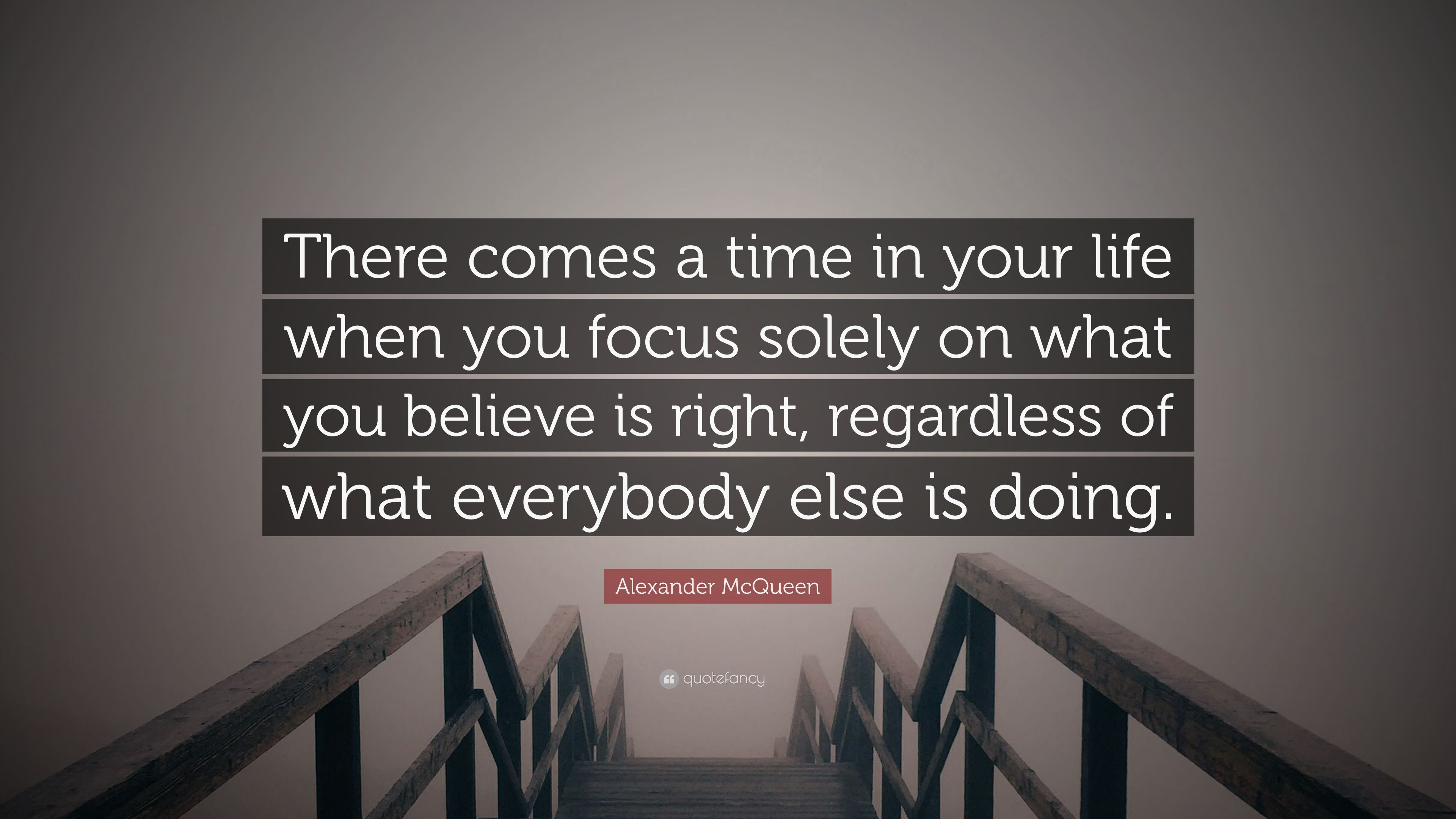 """Alexander McQueen Quote: """"There comes a time in your life ..."""