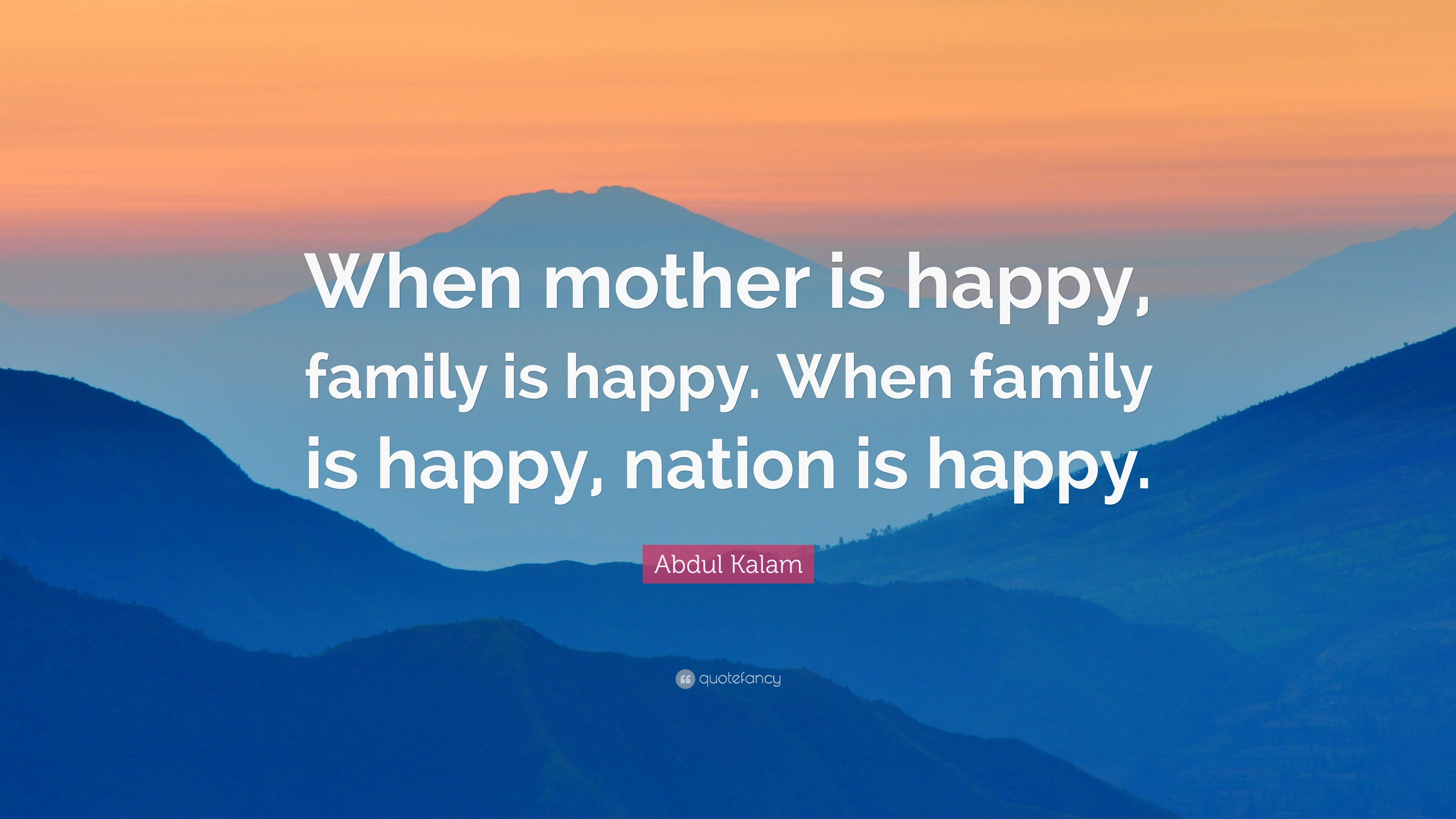 "Abdul Kalam Quote: ""When mother is happy, family is happy. When family"