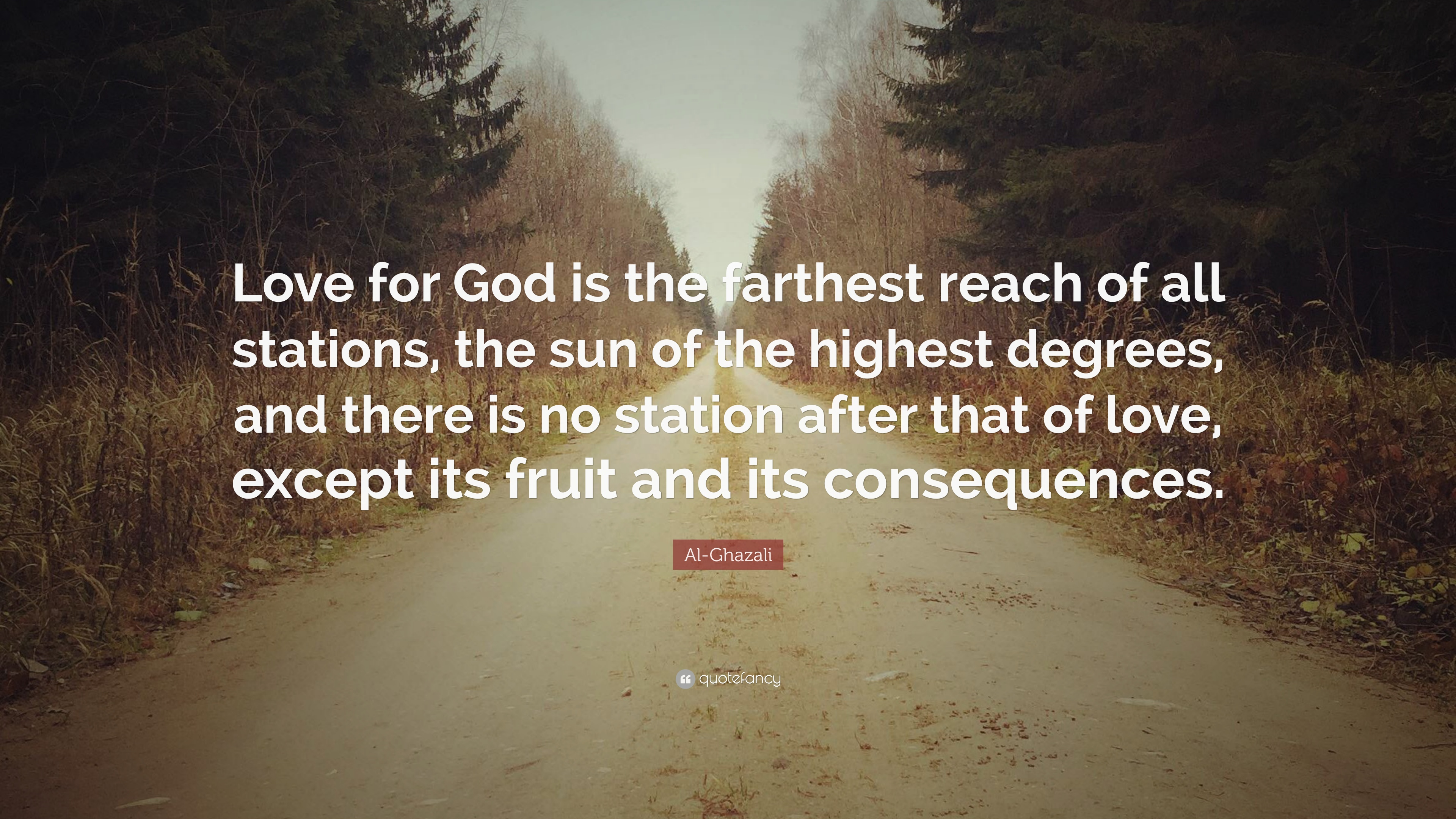 "Al Ghazali Quote ""Love for God is the farthest reach of all stations"