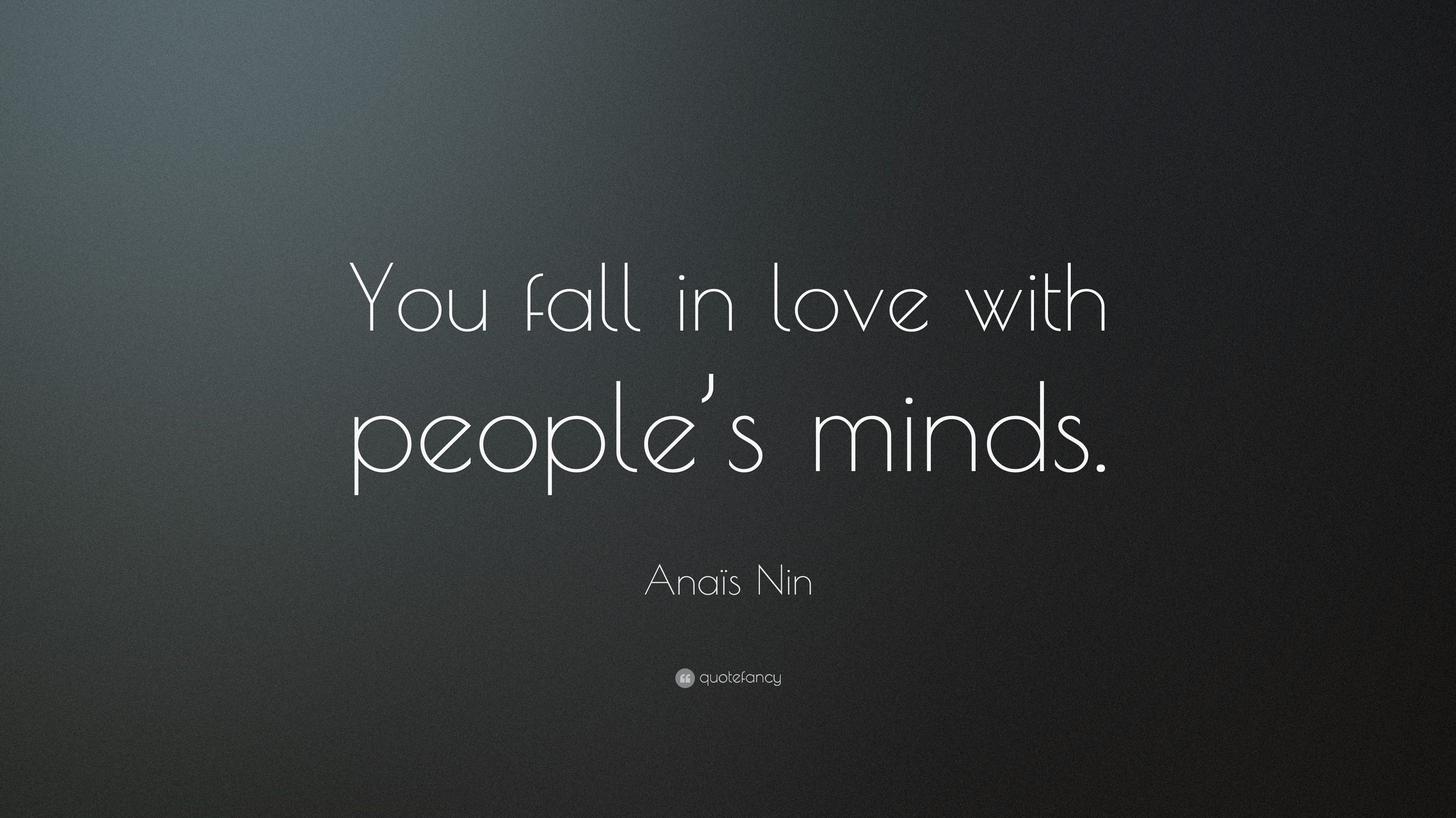 "Anaïs Nin Quote: ""You fall in love with people\'s minds."" (12 ..."