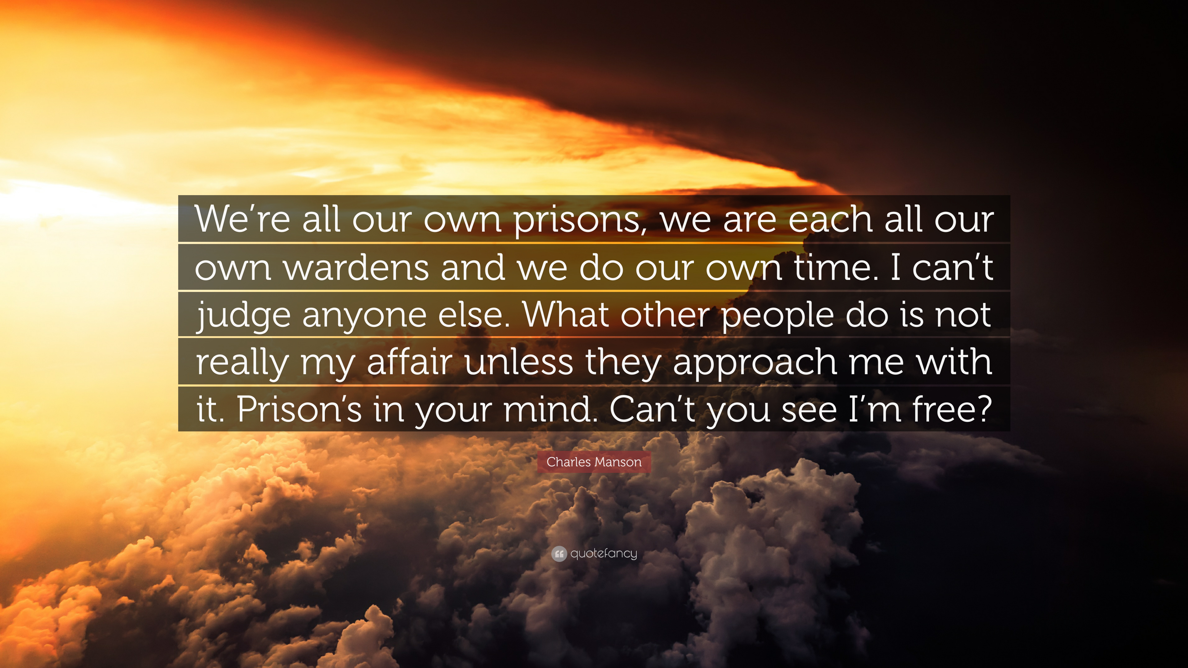 """Charles Manson Quote: """"We\'re all our own prisons, we are ..."""