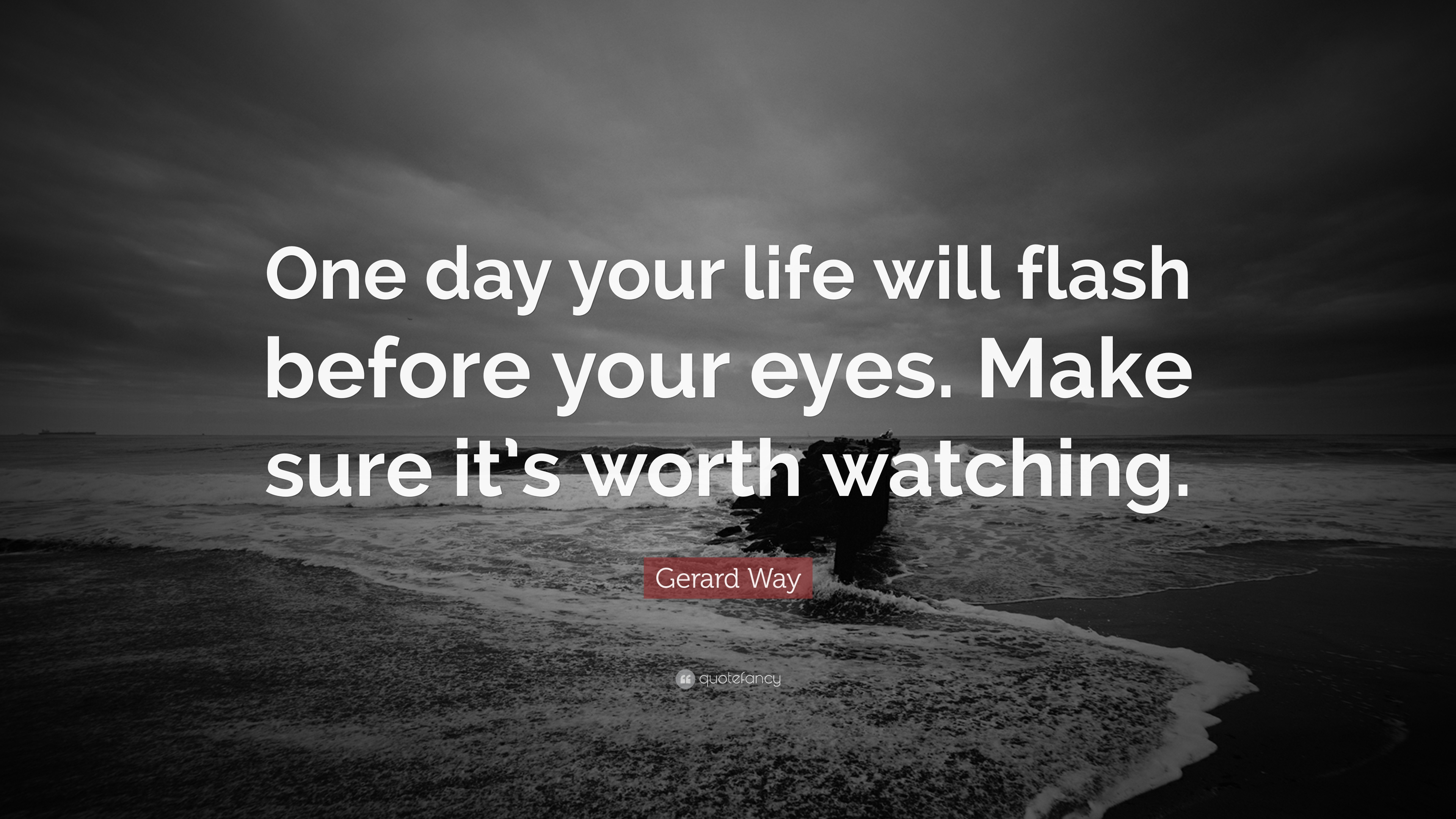 Gerard Way Quote: U201cOne Day Your Life Will Flash Before Your Eyes. Make