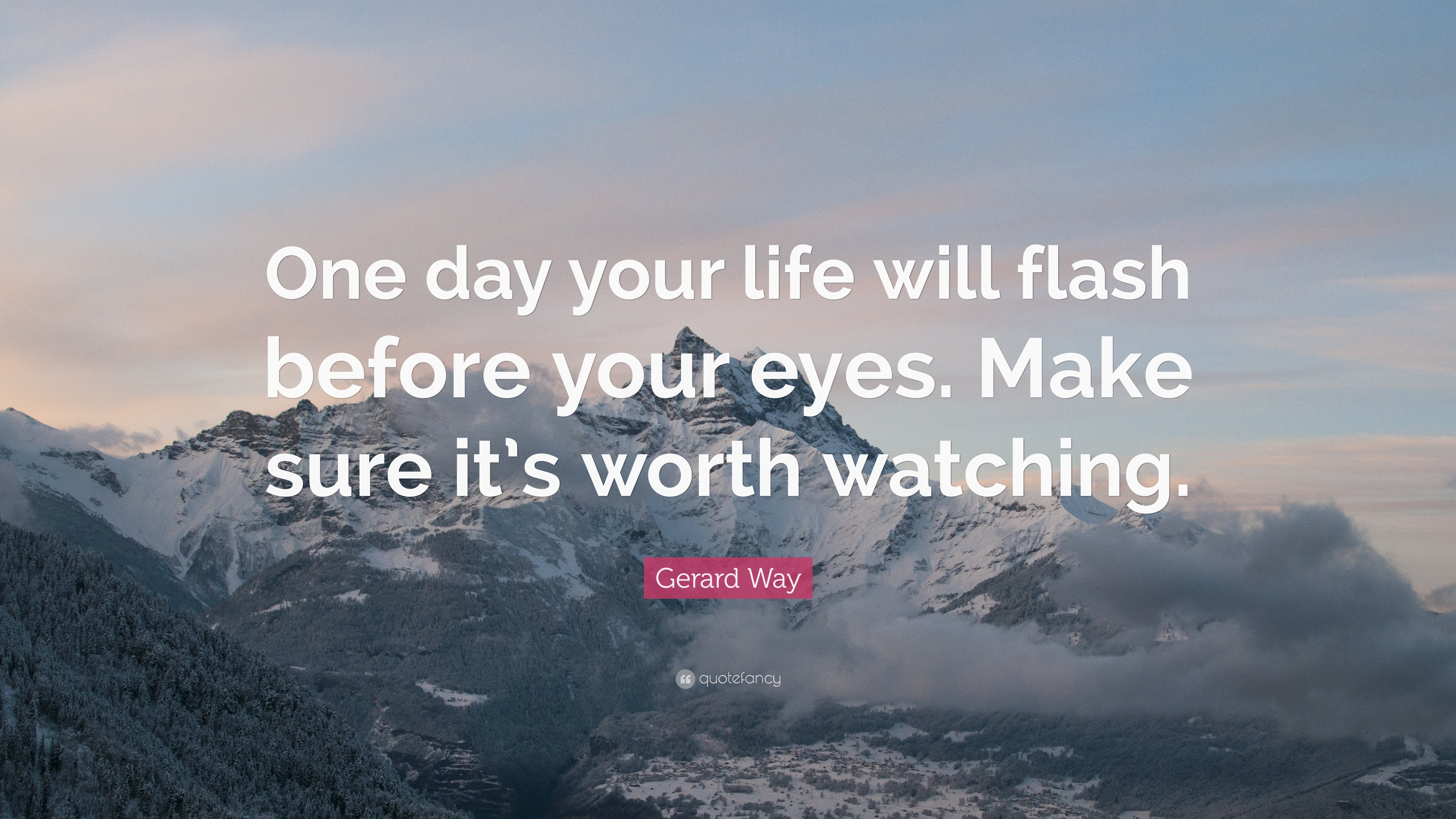 "Quote Of The Day Life Awesome Gerard Way Quote ""One Day Your Life Will Flash Before Your Eyes"