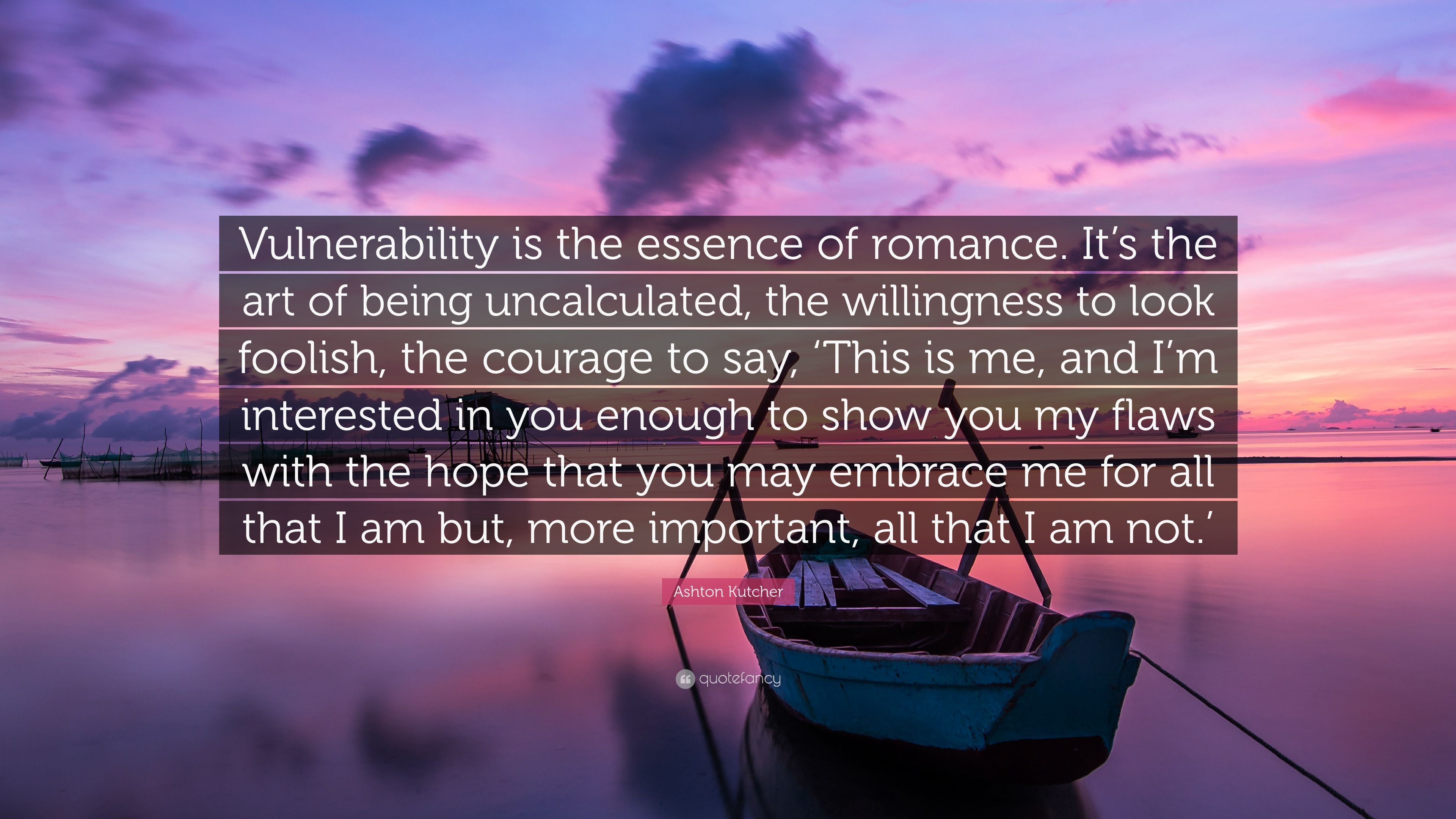 "Ashton Kutcher Quote: ""Vulnerability Is The Essence Of"