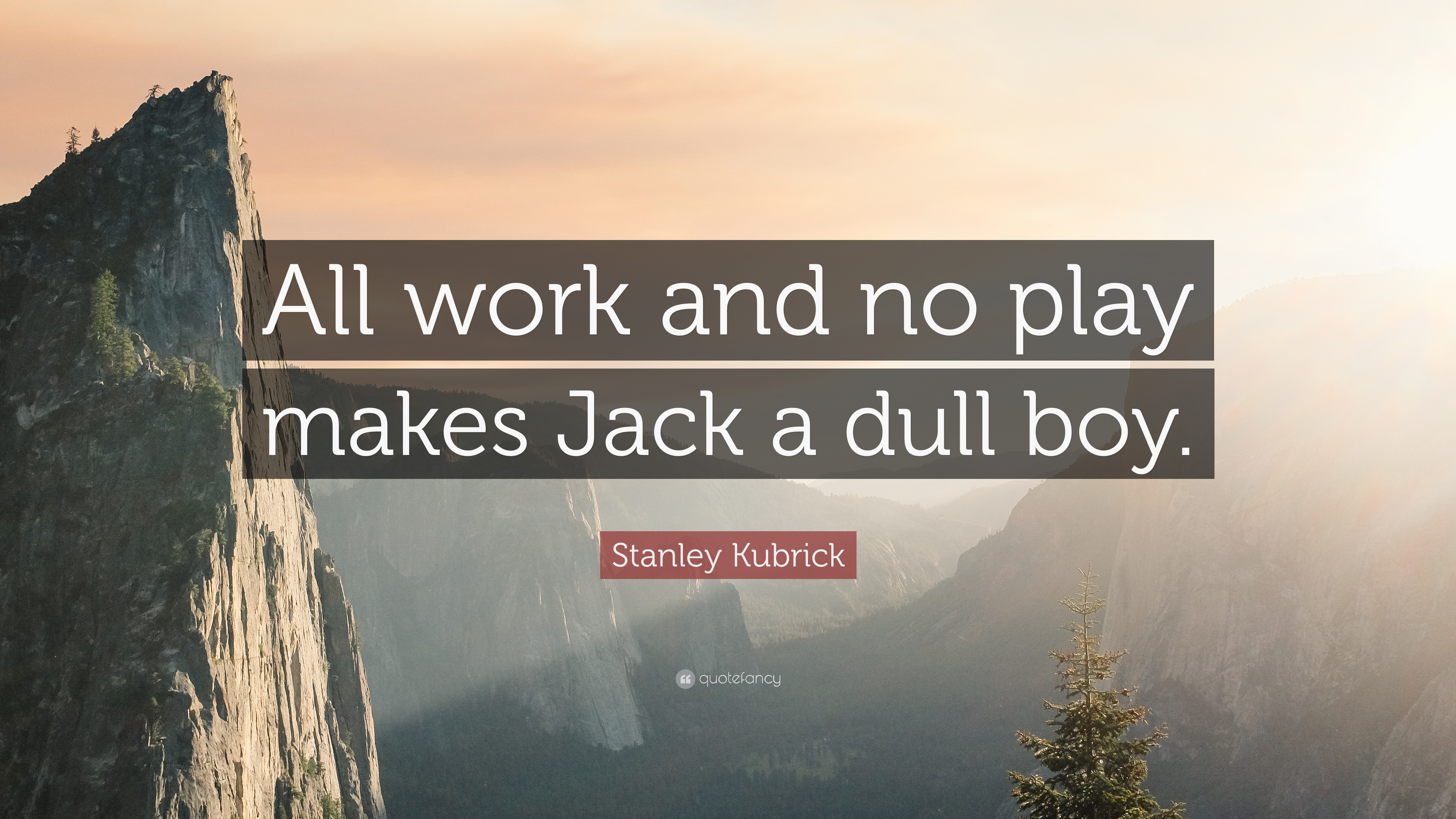 """Stanley Kubrick Quote: """"All work and no play makes Jack a dull boy"""