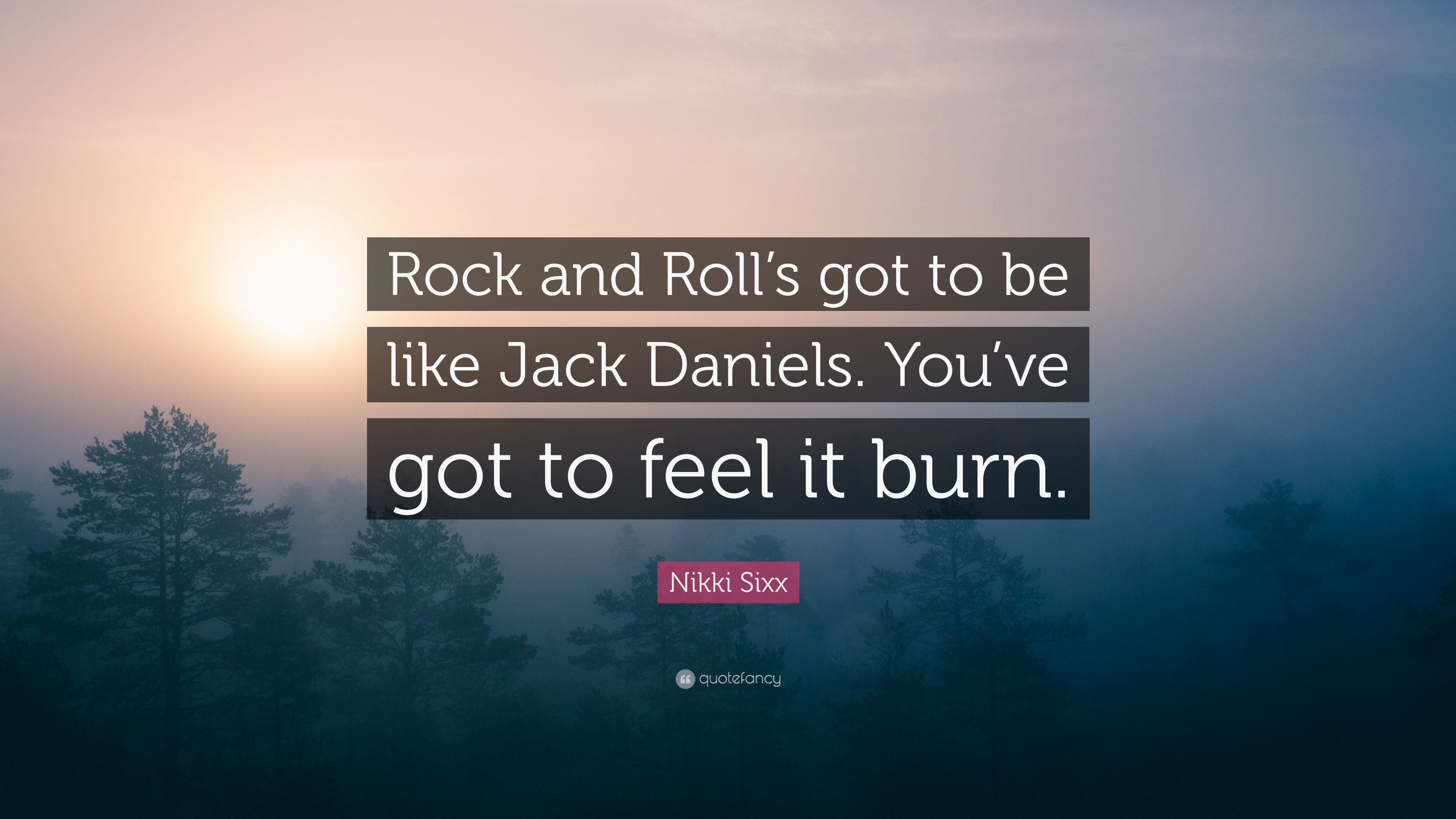 """Nikki Sixx Quote: """"Rock and Roll\'s got to be like Jack ..."""
