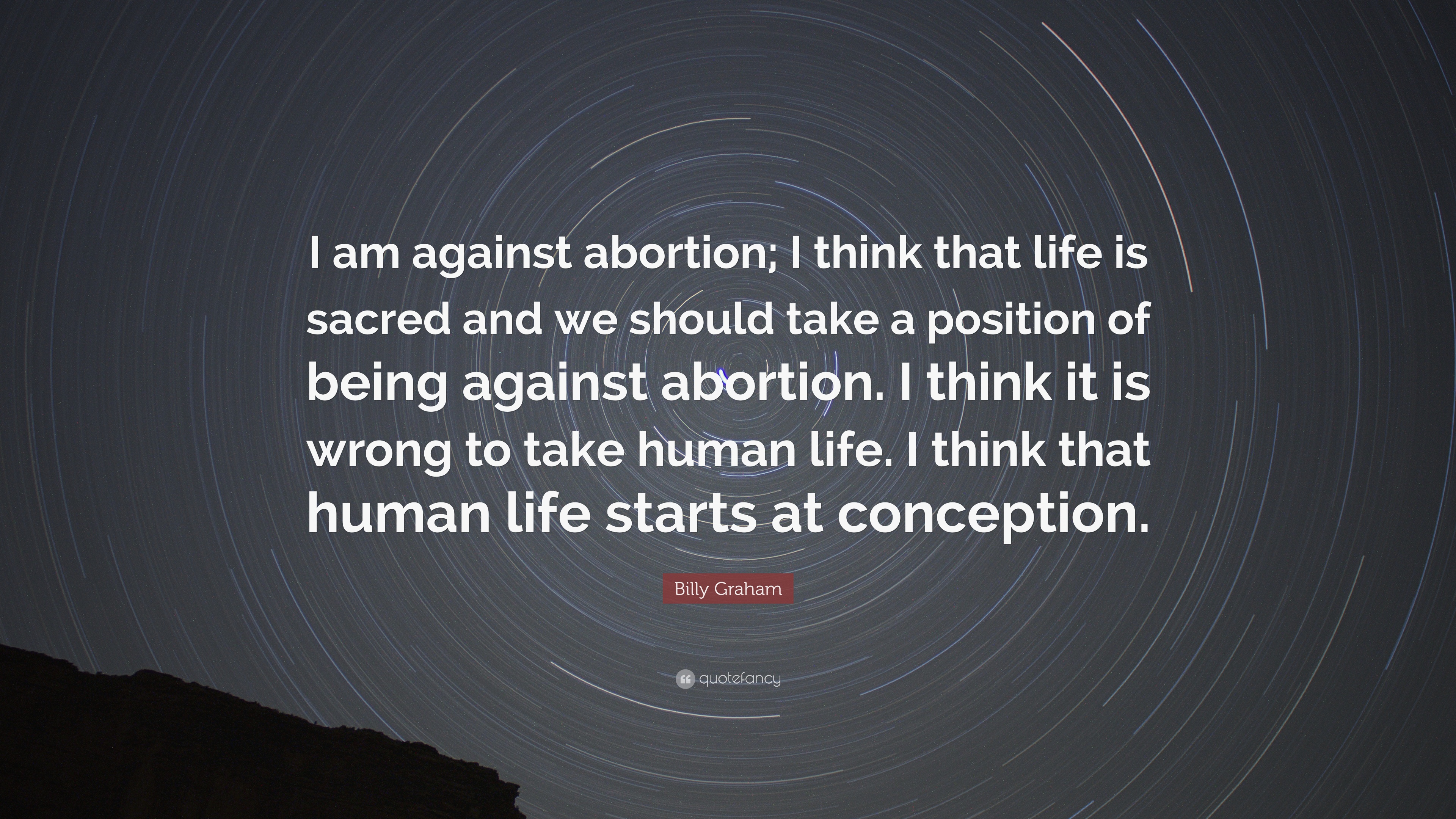 "Quotes About Abortion Billy Graham Quote ""I Am Against Abortion I Think That Life Is"