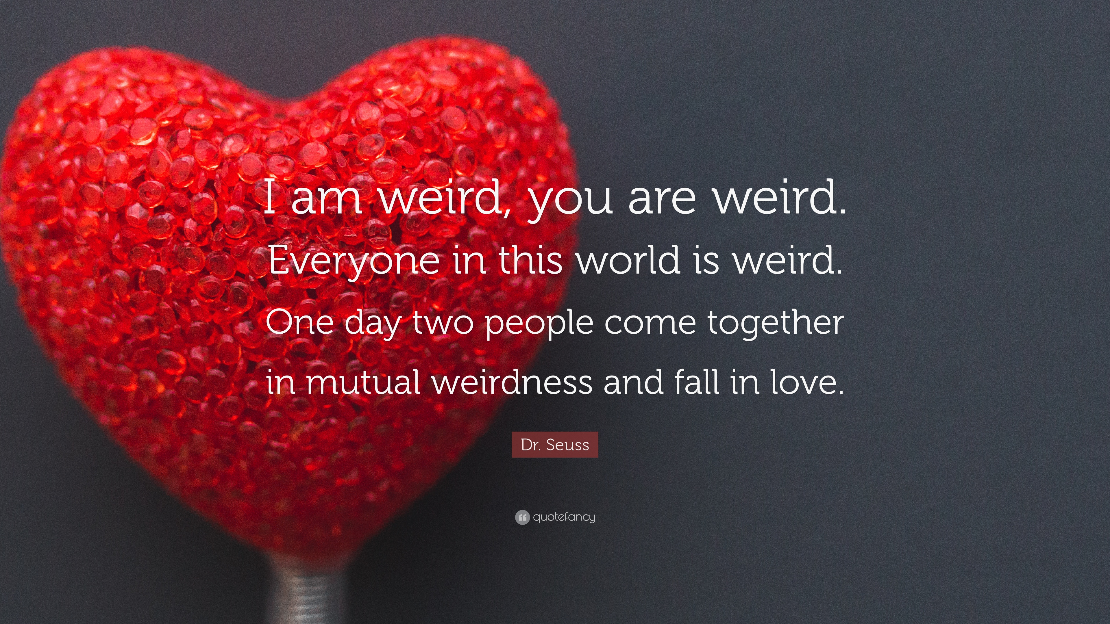 Dr Seuss Quote I Am Weird You Are Weird Everyone In This World