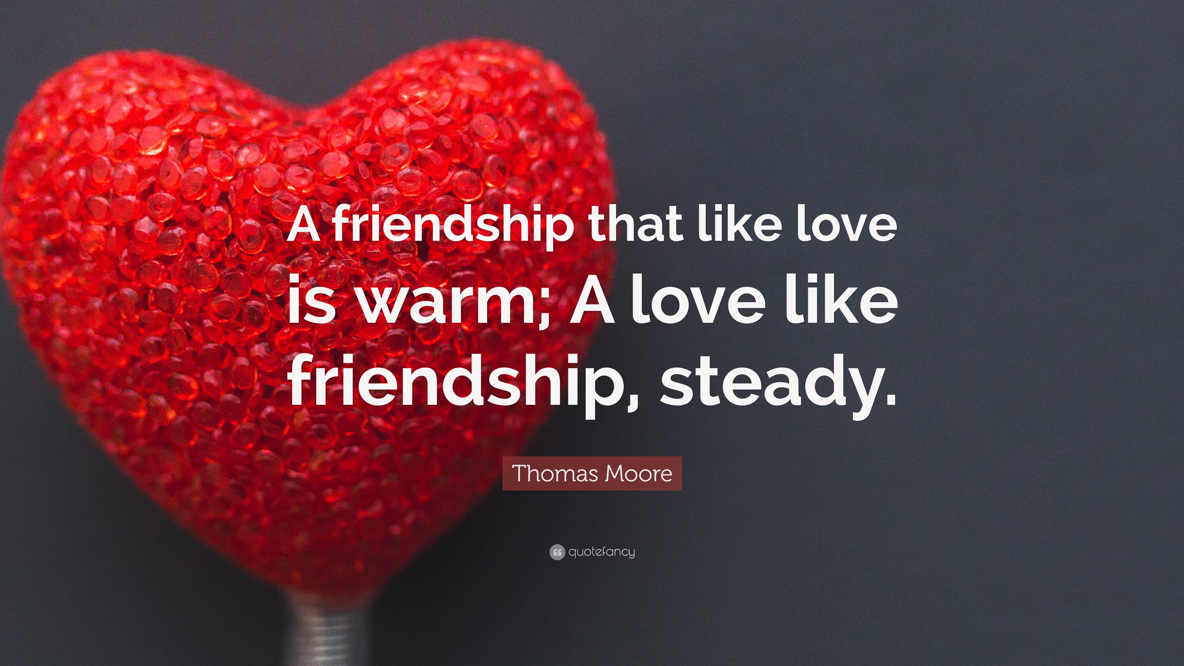 "Quotes About Food And Friendship Thomas Moore Quote ""A Friendship That Like Love Is Warm A Love"