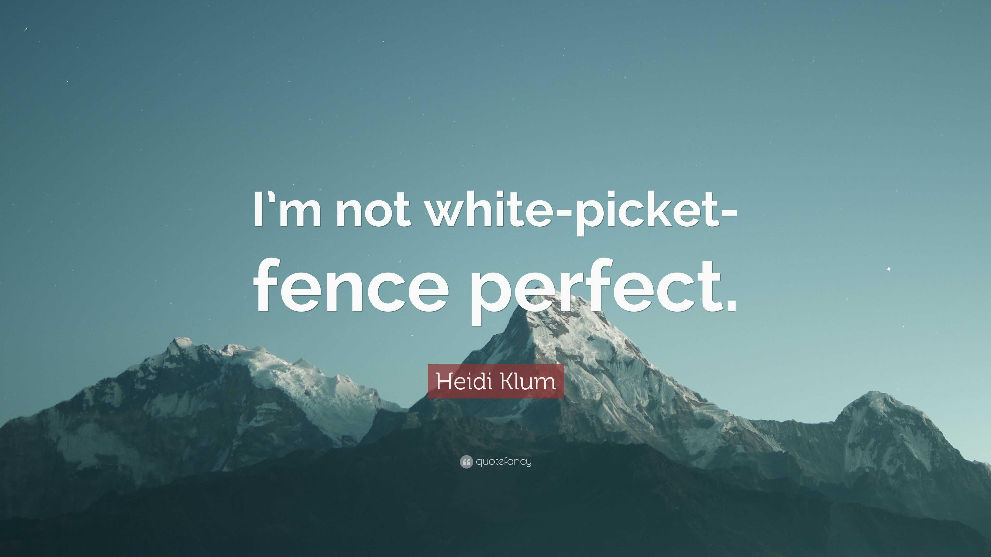 Heidi Klum Quote Im Not White Picket Fence Perfect