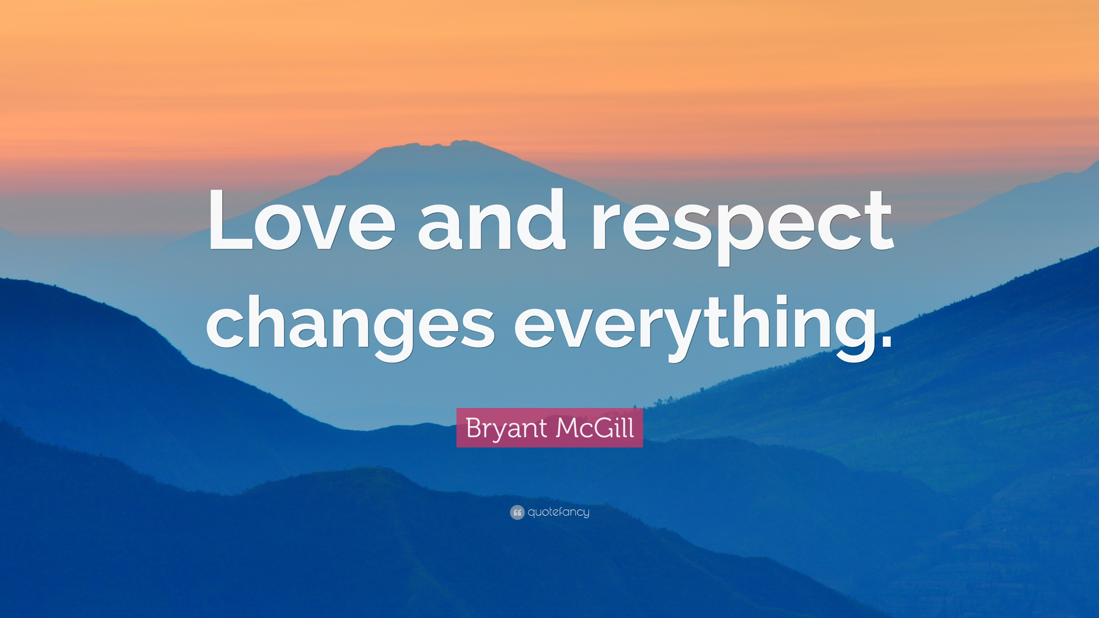 Bryant Mcgill Quote Love And Respect Changes Everything 7