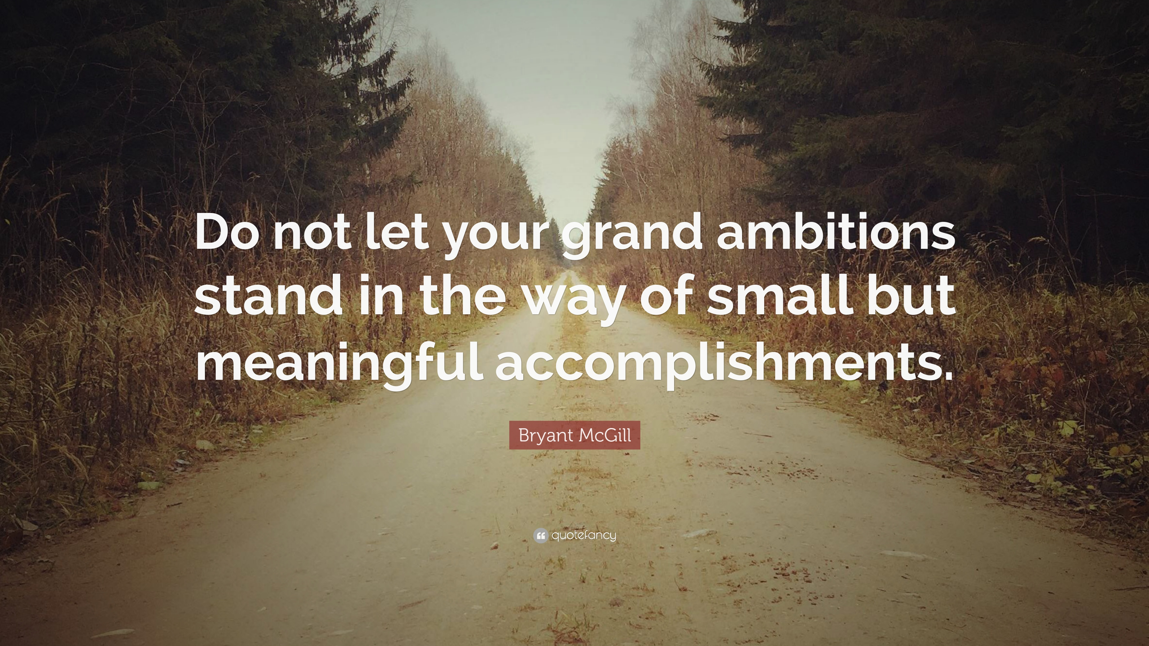 """Short But Meaningful Quotes Bryant Mcgill Quote """"Do Not Let Your Grand Ambitions Stand In The"""
